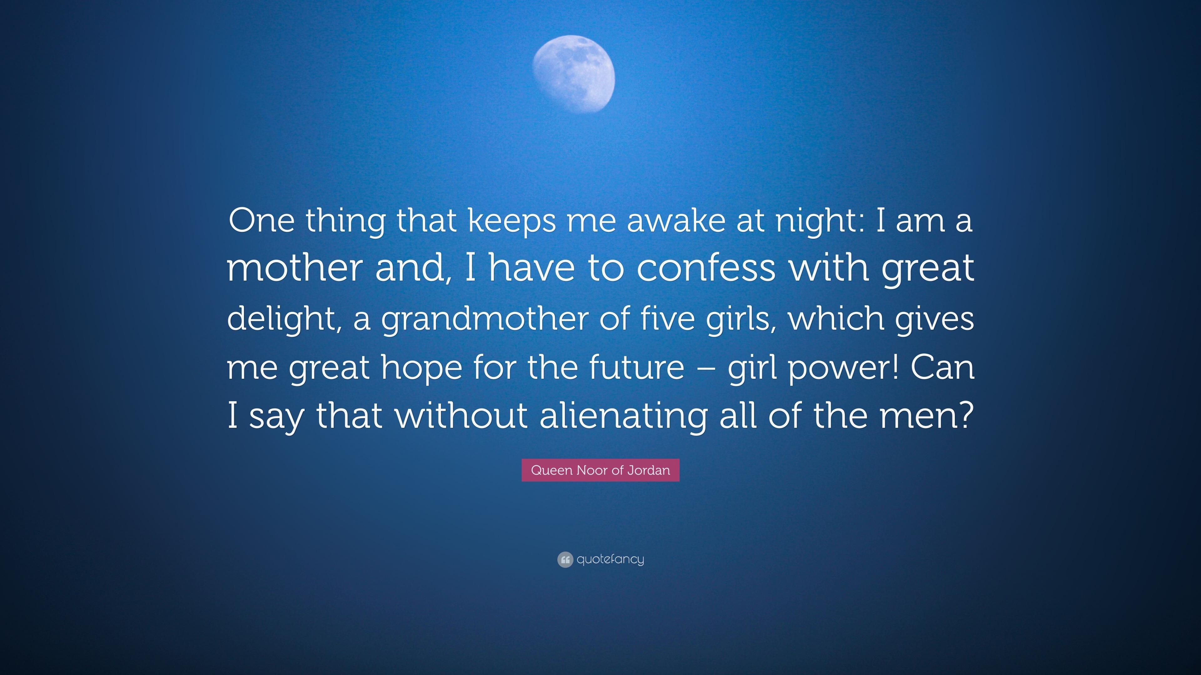 "Queen Noor Of Jordan Quote: ""One Thing That Keeps Me Awake"
