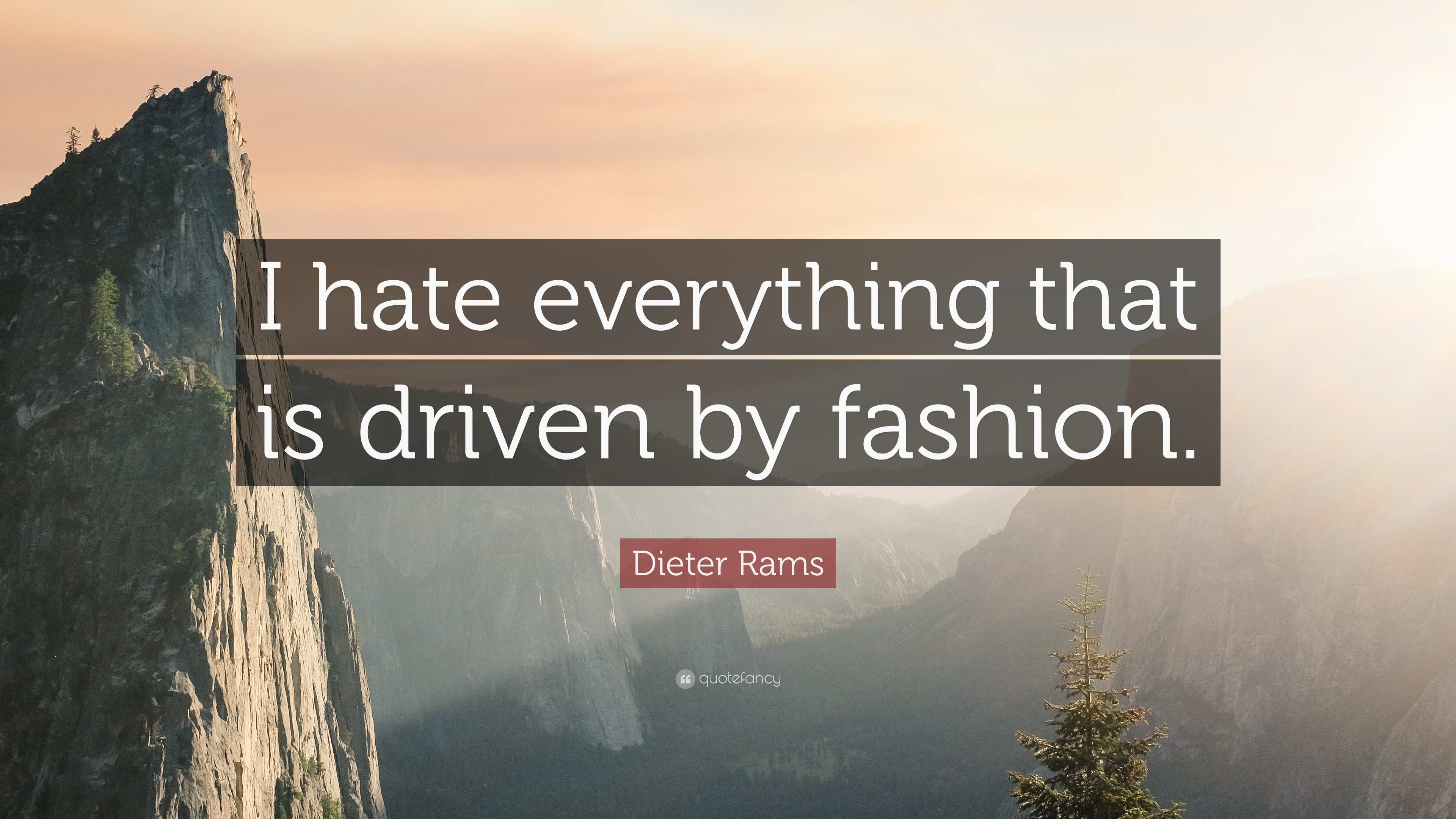 """I Hate Everything About You Quotes: Dieter Rams Quote: """"I Hate Everything That Is Driven By"""