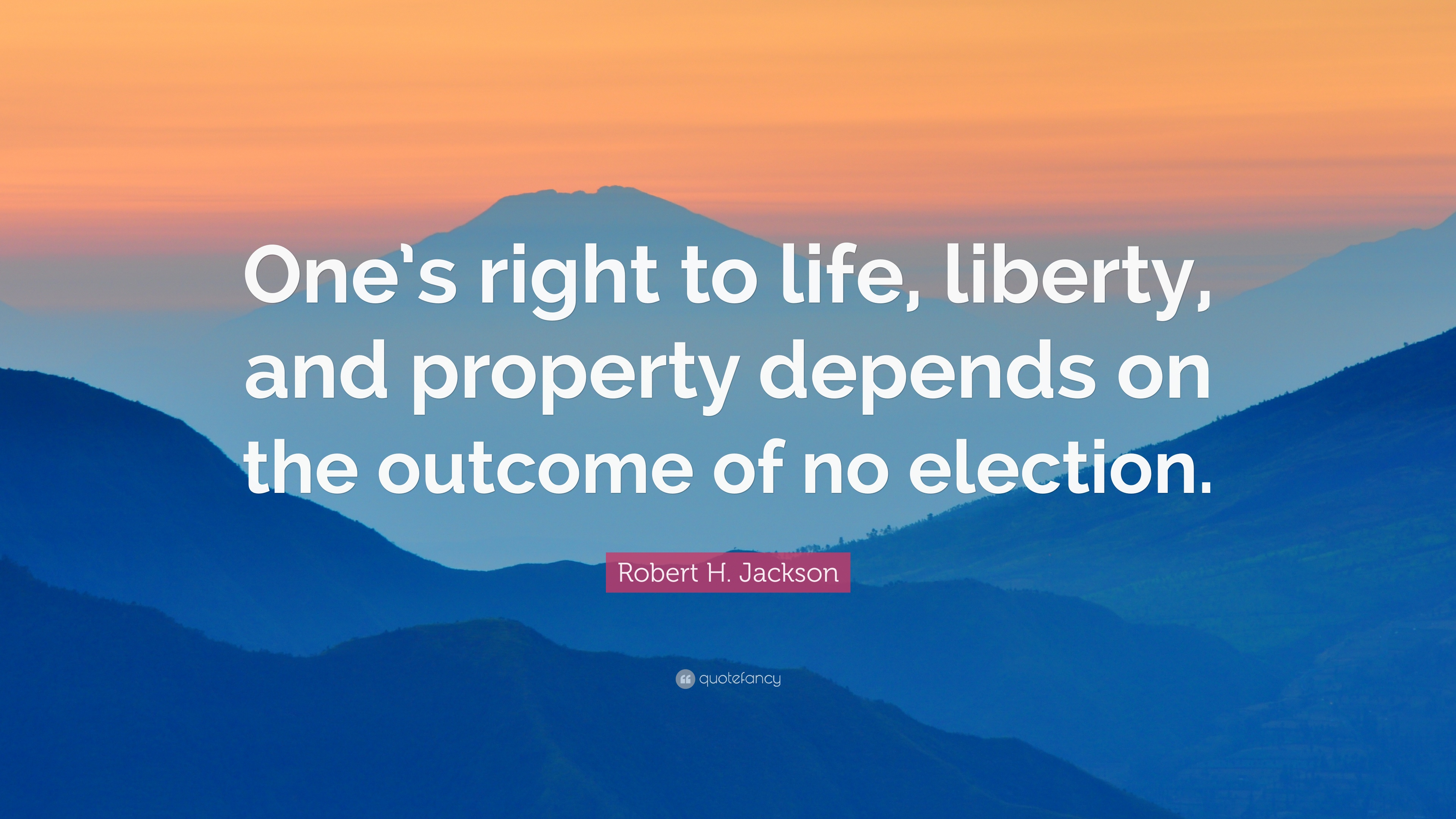 Robert H Jackson Quote Ones Right To Life Liberty And Property