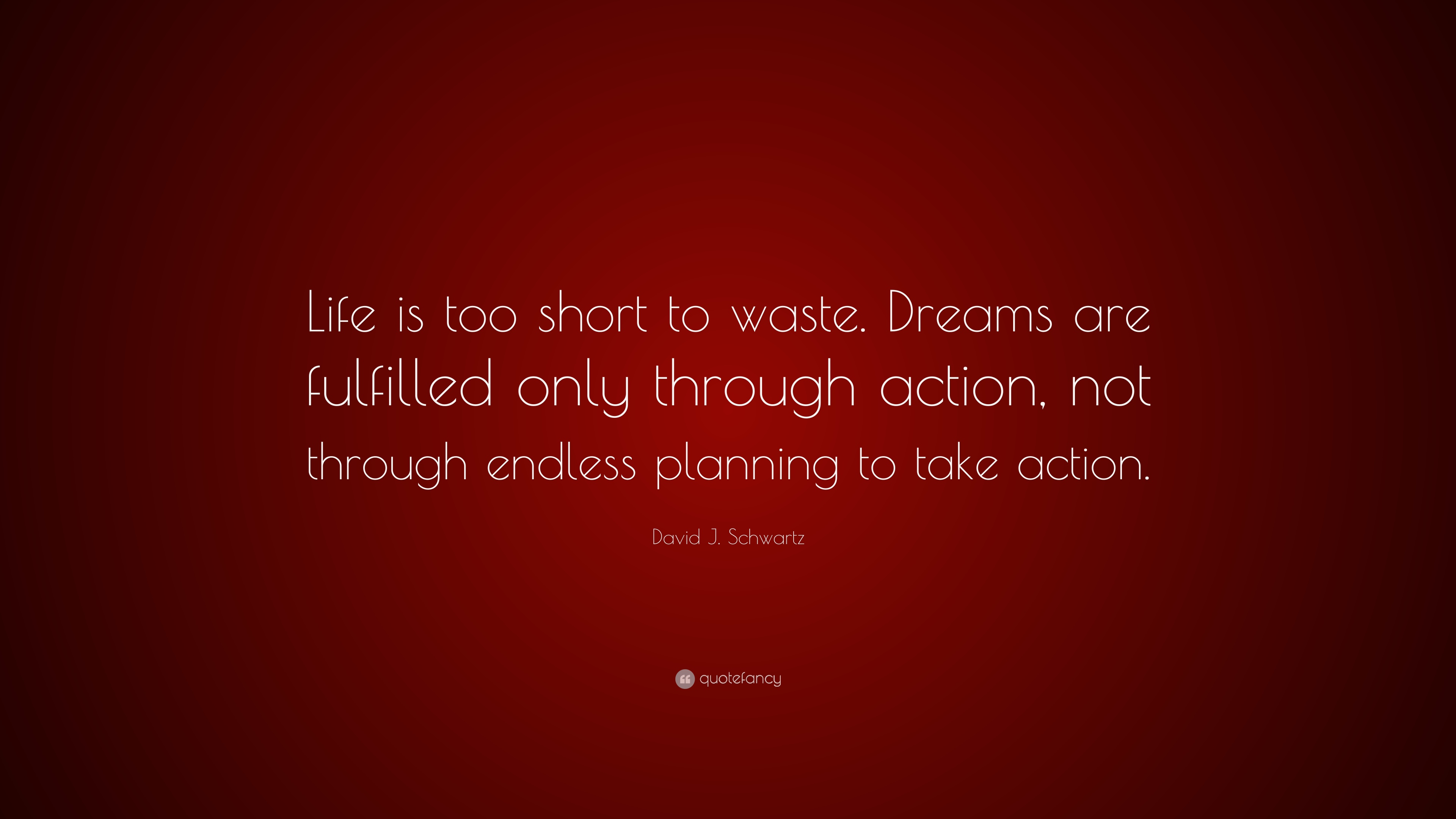 "Lifes Too Short Quotes David Jschwartz Quote ""Life Is Too Short To Wastedreams Are"