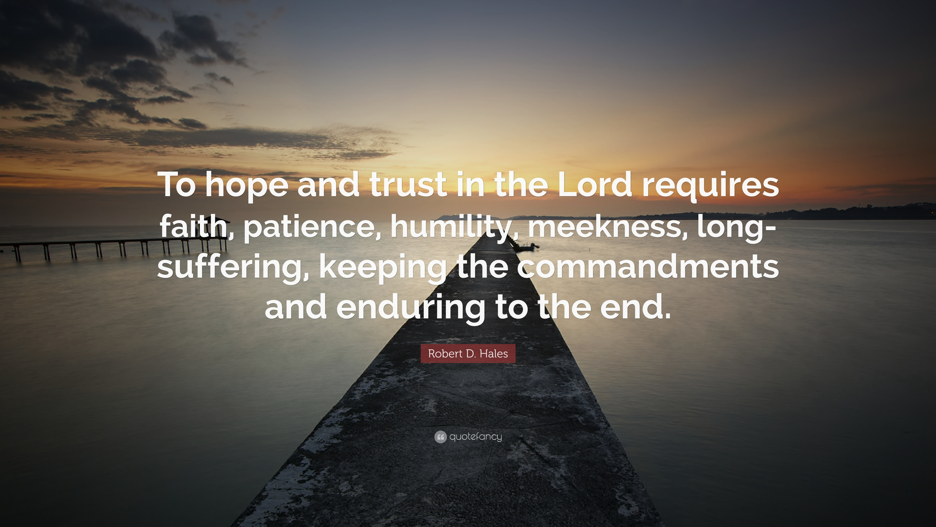 Robert D. Hales Quote: U201cTo Hope And Trust In The Lord Requires Faith