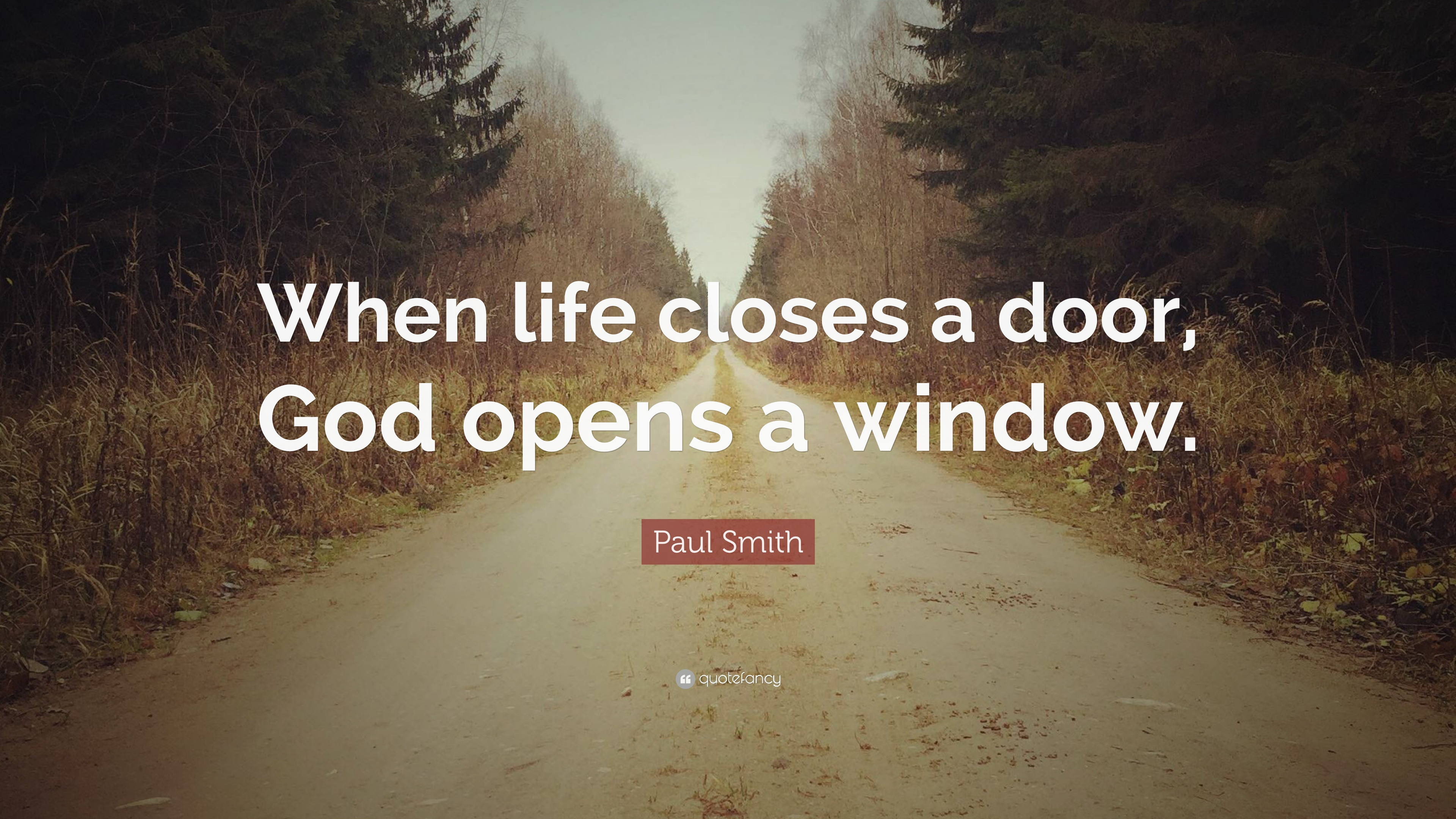 """Paul Smith Quote: """"When life closes a door, God opens a"""