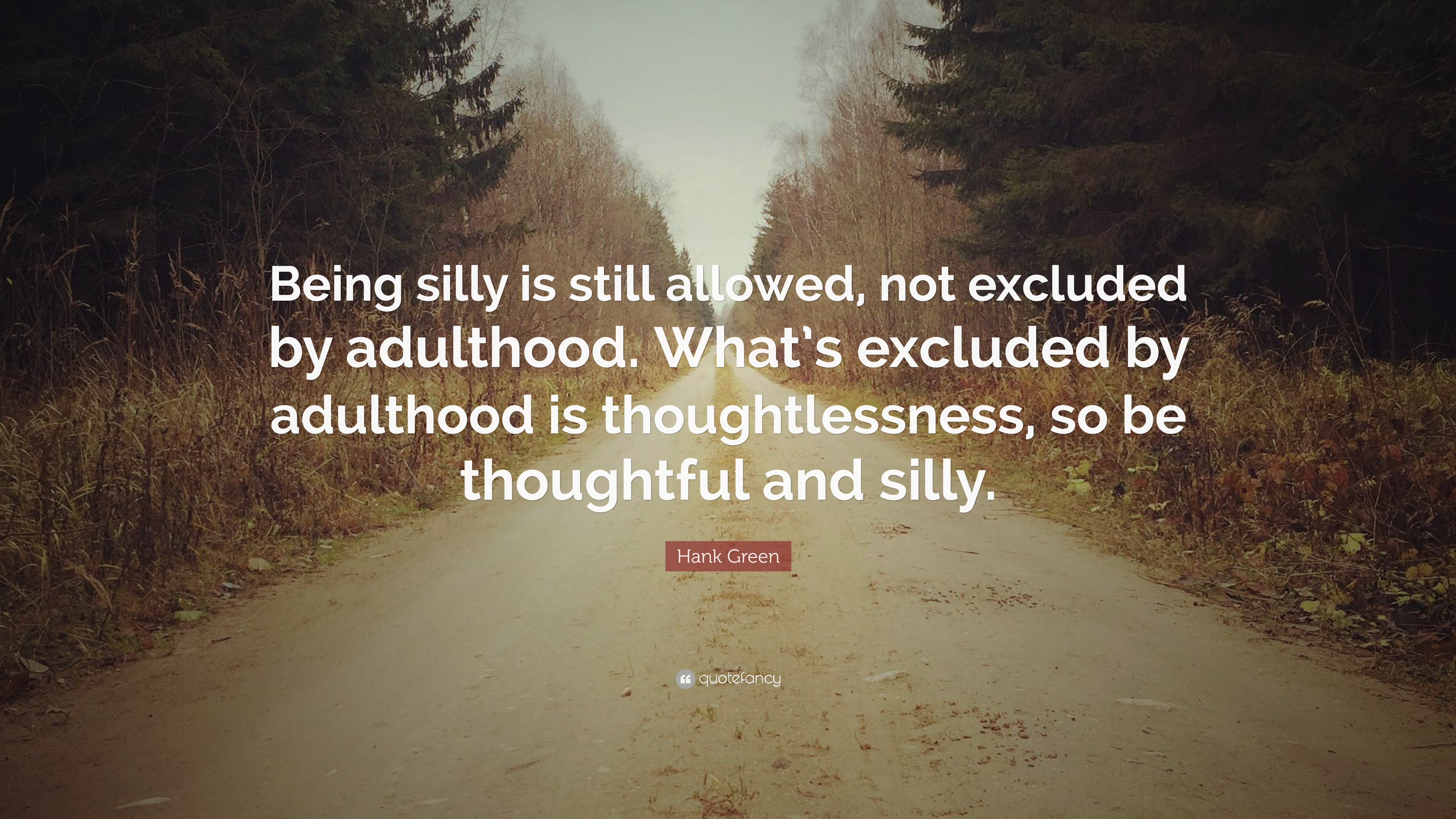 "Hank Green Quote: ""Being silly is still allowed, not ..."