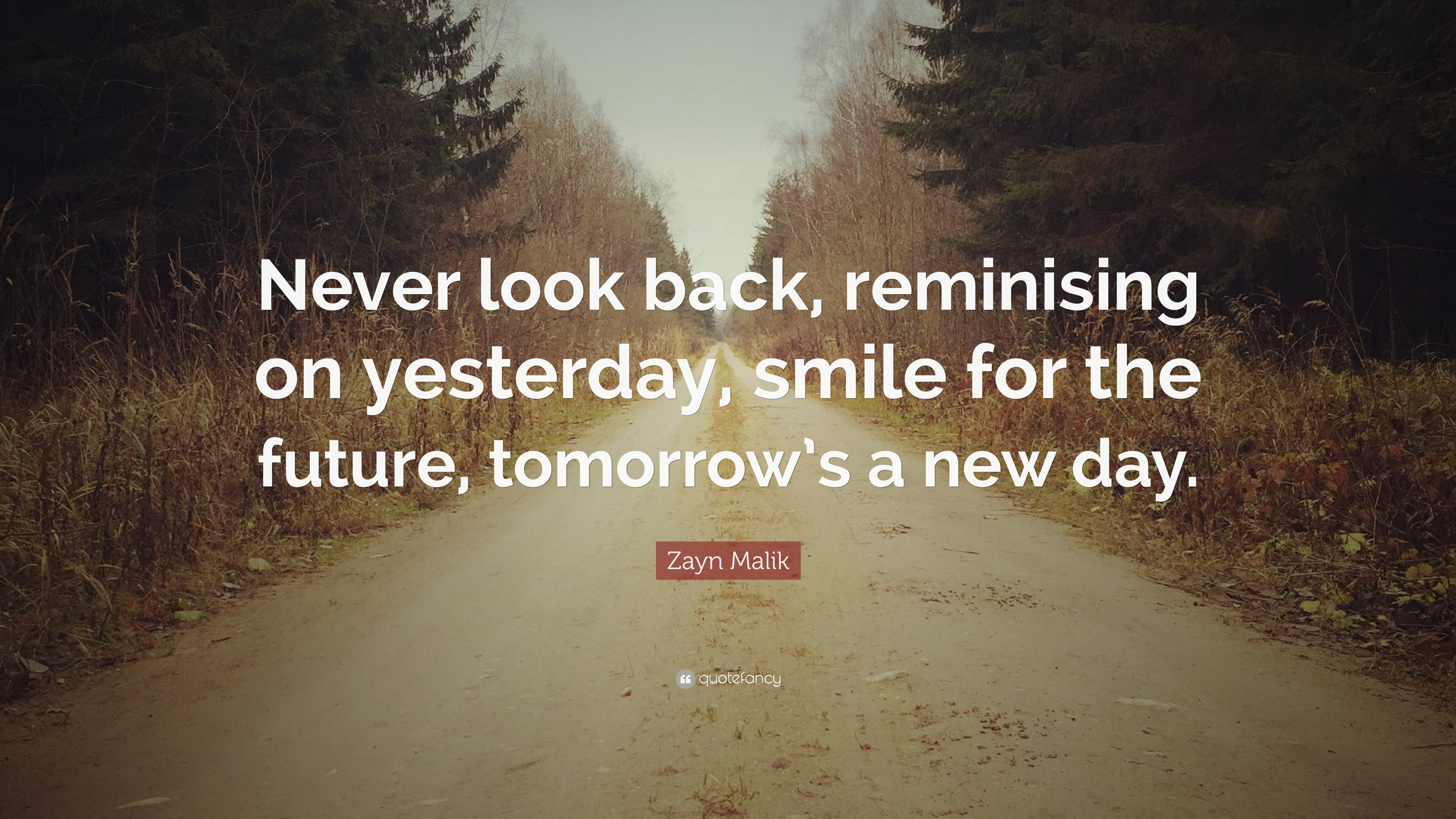 Zayn Malik Quote Never Look Back Reminising On Yesterday Smile