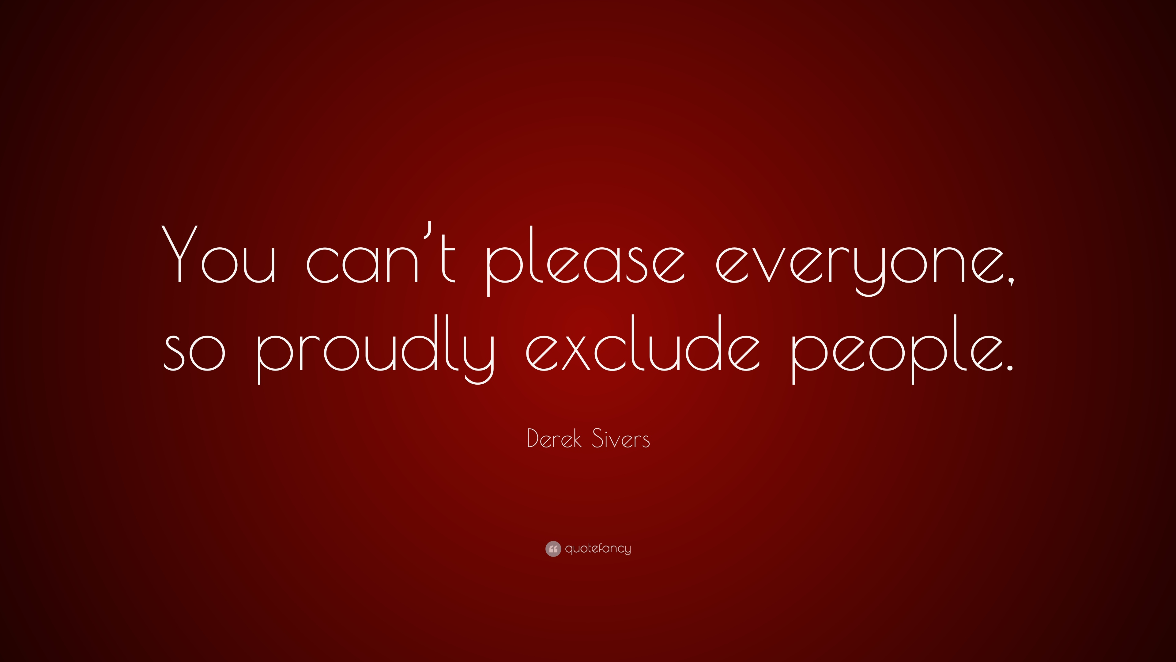 Please Everyone Quote: Derek Sivers Quotes (40 Wallpapers)