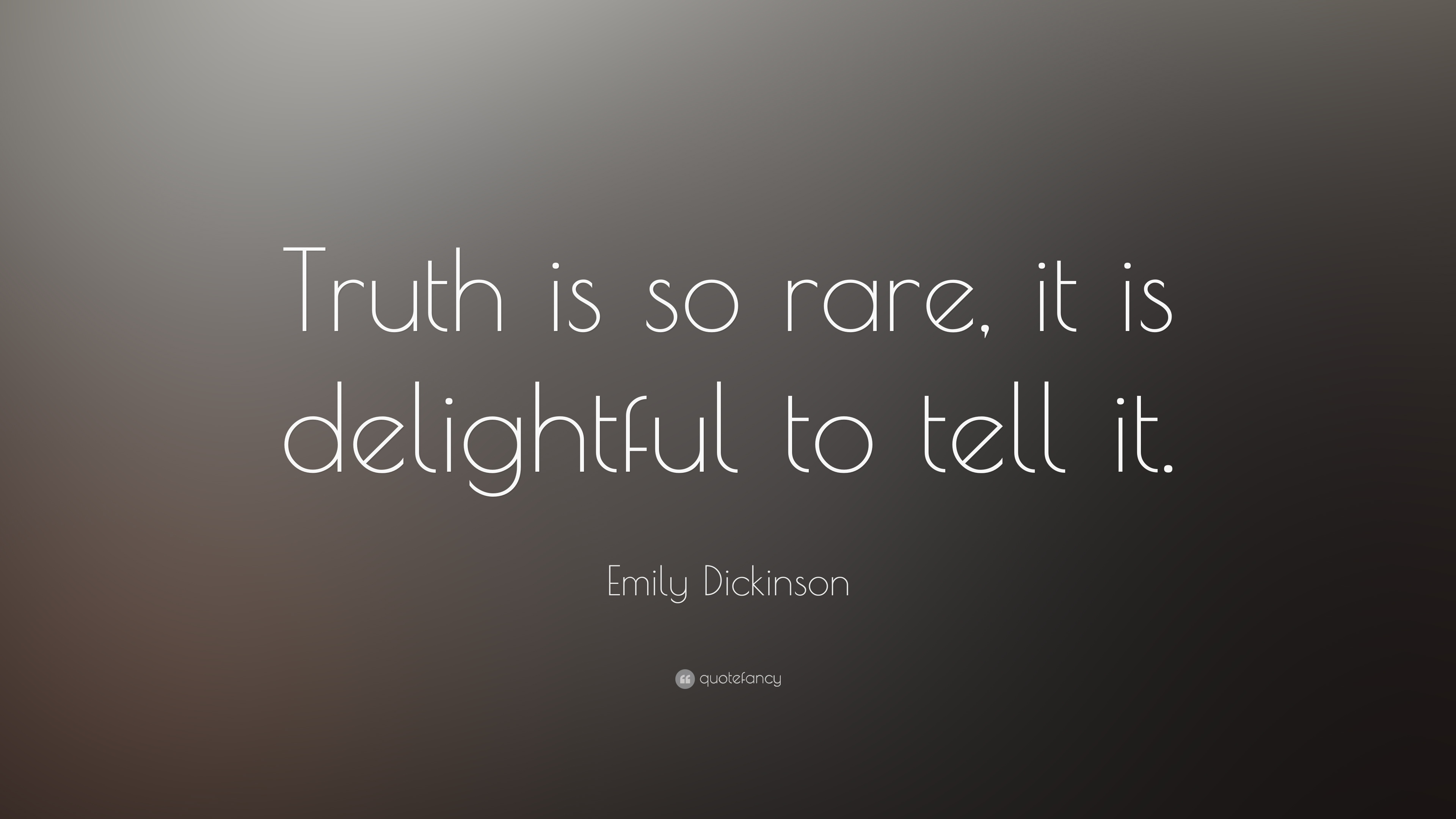 "Emily Dickinson Quotes Emily Dickinson Quote: ""Truth is so rare, it is delightful to tell  Emily Dickinson Quotes"
