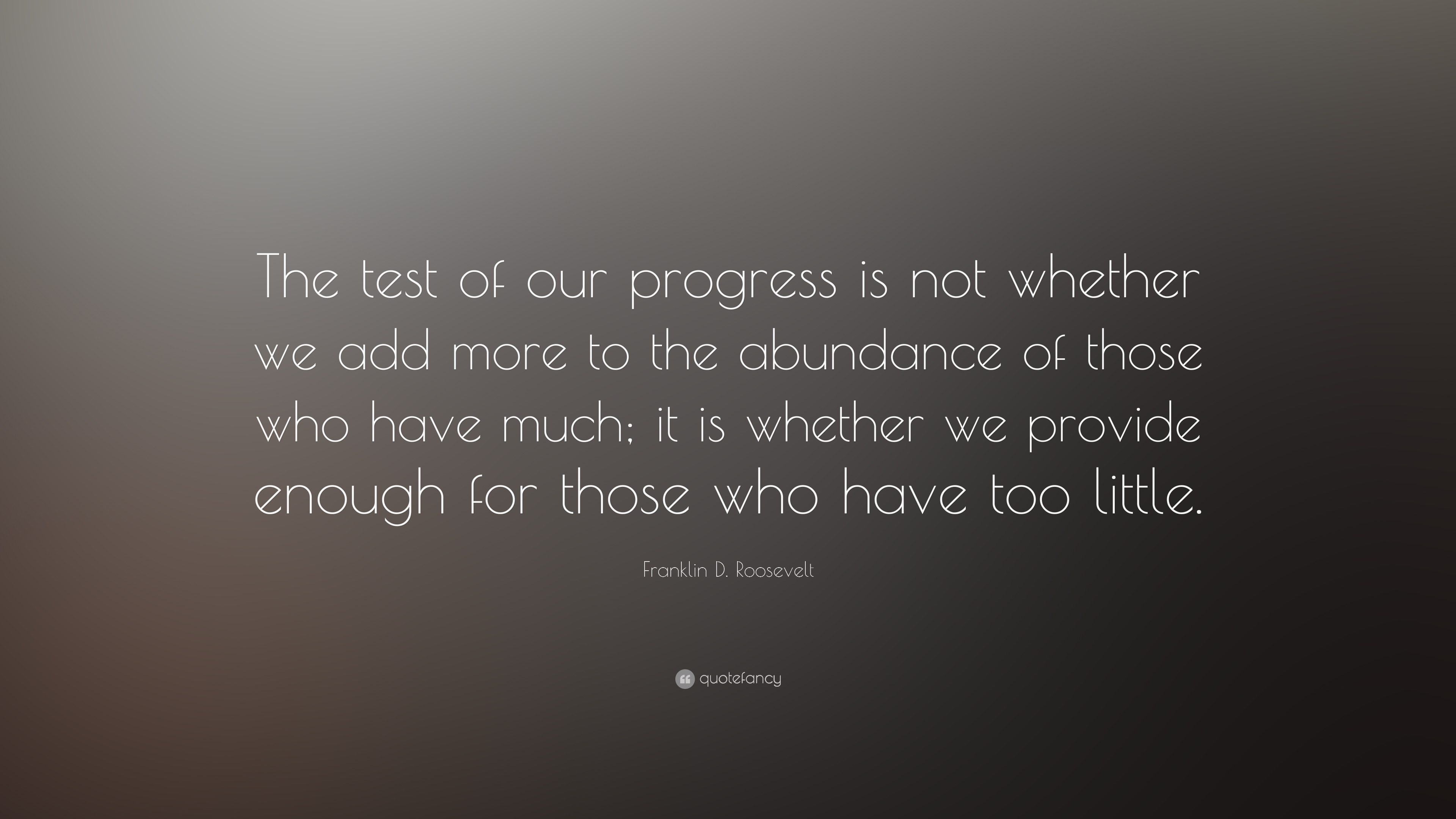 "Franklin D Roosevelt Quotes Impressive Franklin Droosevelt Quote ""The Test Of Our Progress Is Not"