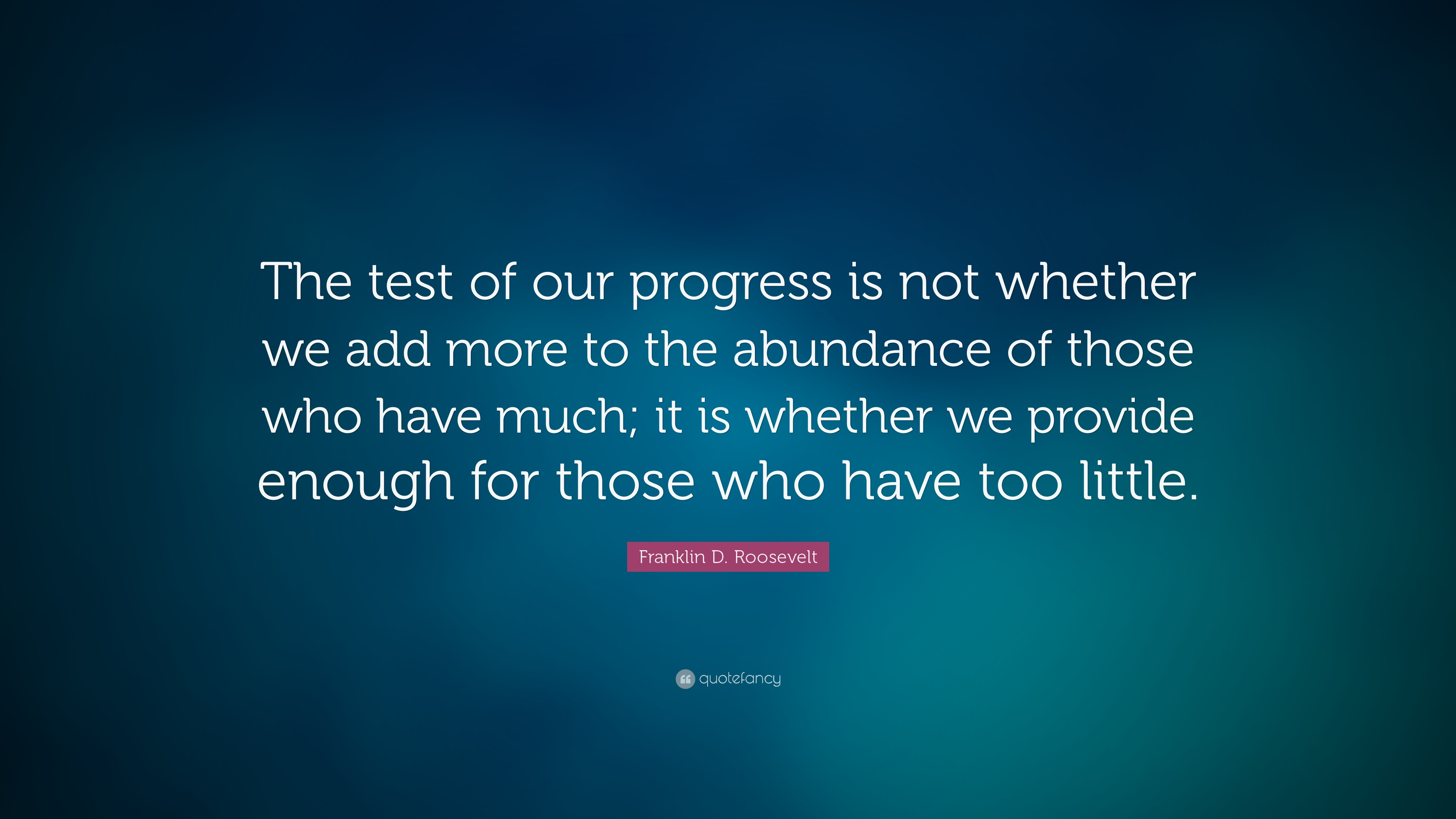 """Those Little Paws Quotes: Franklin D. Roosevelt Quote: """"The Test Of Our Progress Is"""