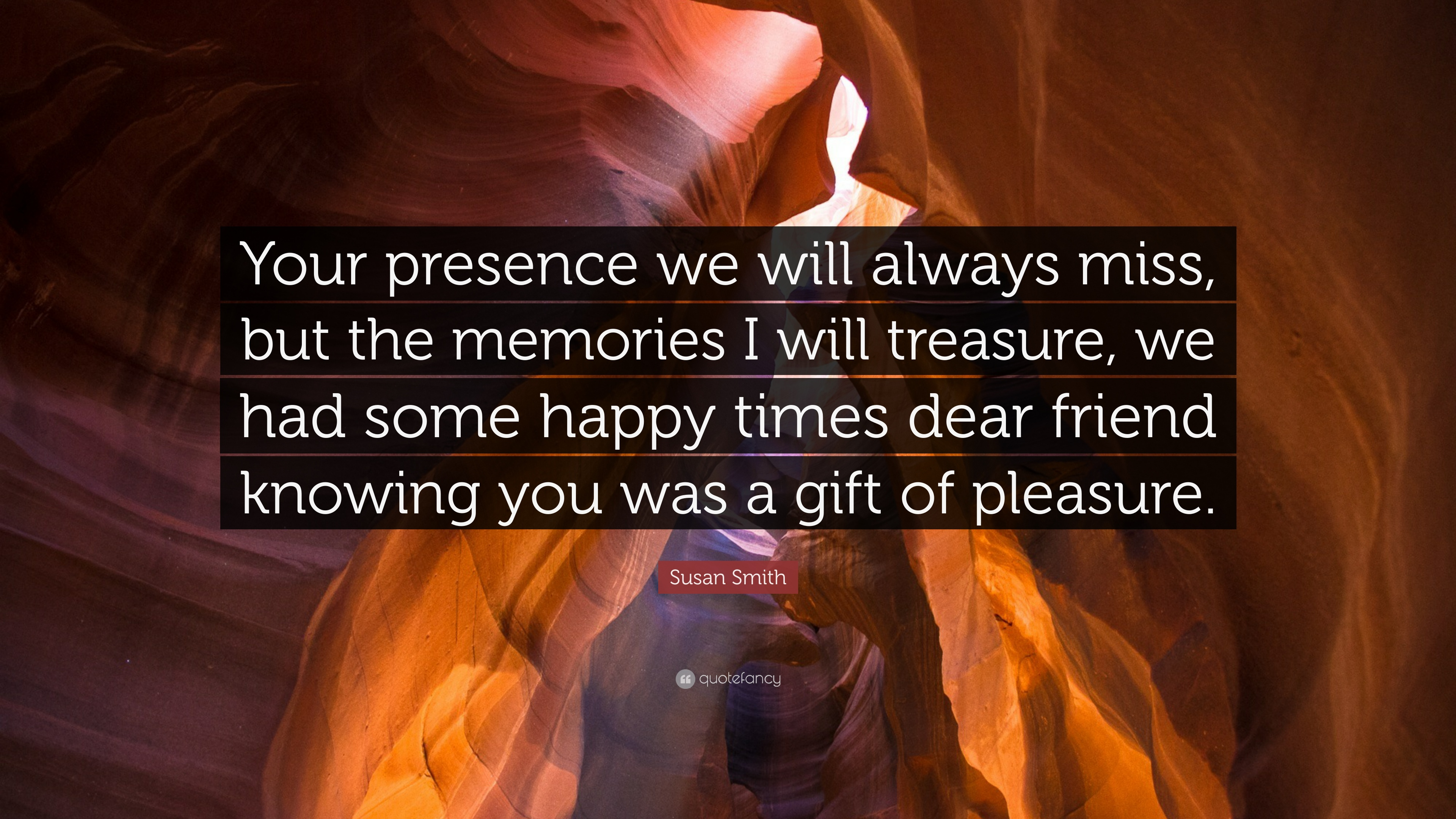 """susan smith quote """"your presence we will always miss but the"""
