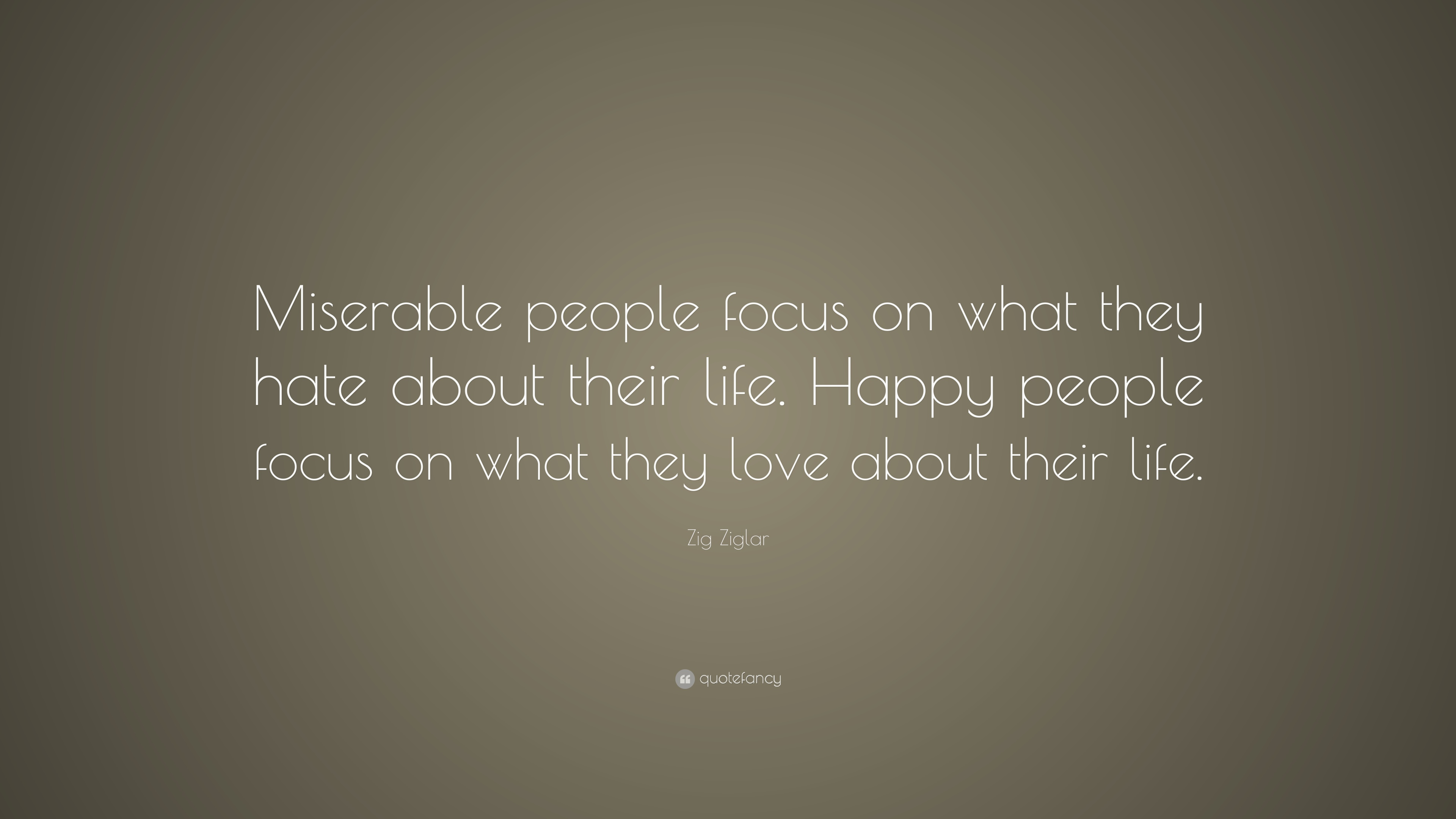 Zig Ziglar Quote Miserable People Focus On What They Hate About