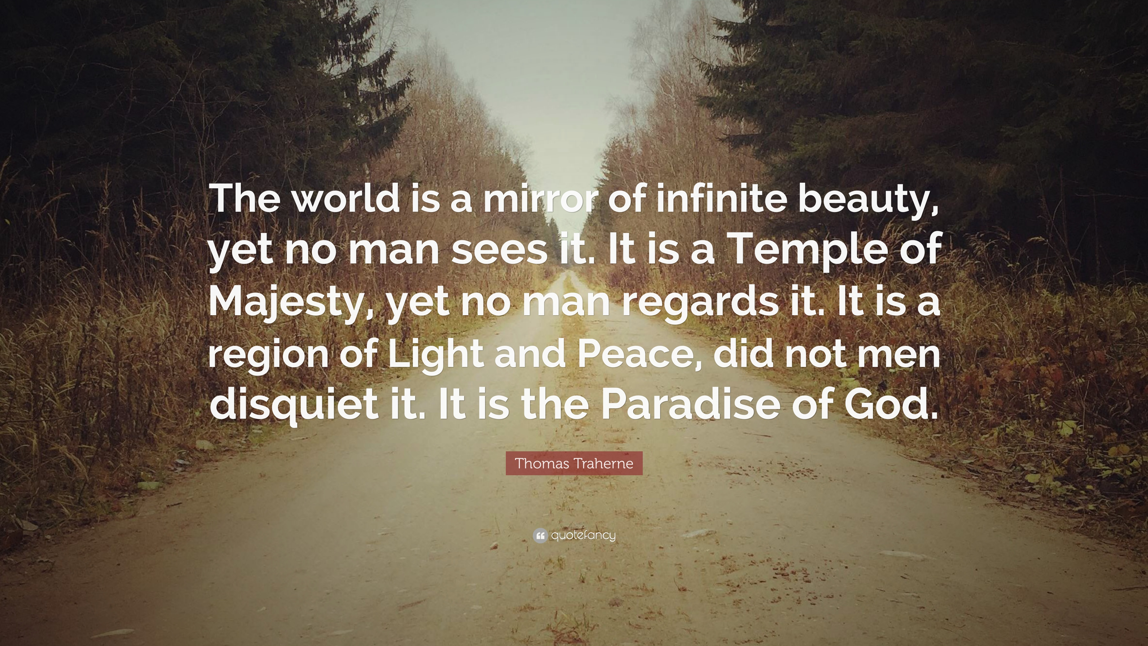 Thomas Traherne Quote The World Is A Mirror Of Infinite Beauty Yet No