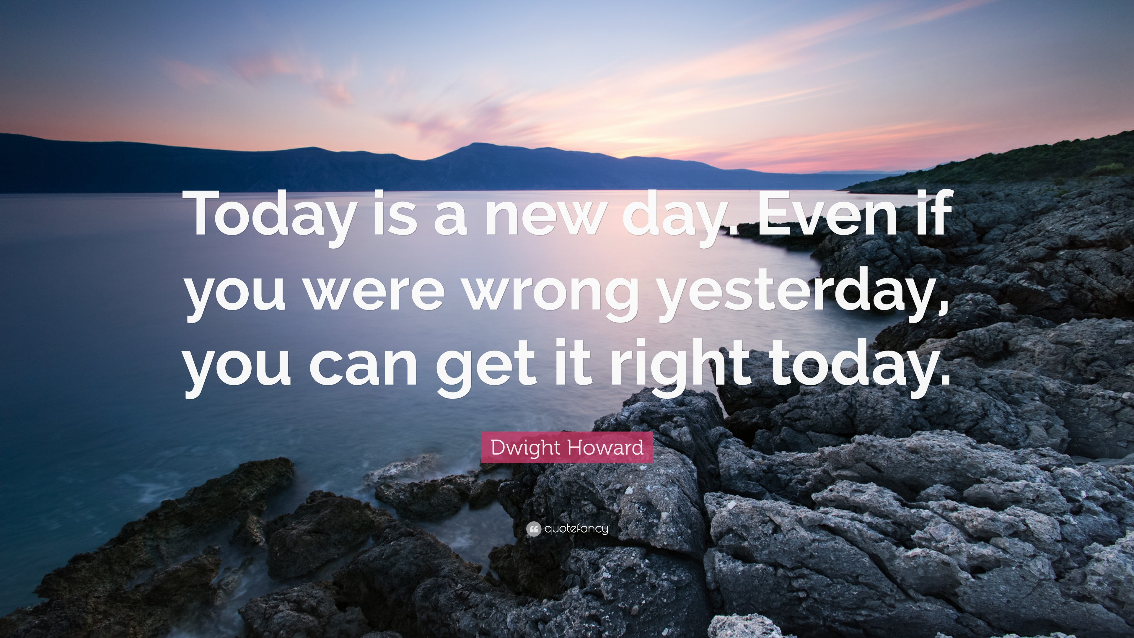 Dwight Howard Quote Today Is A New Day Even If You Were Wrong