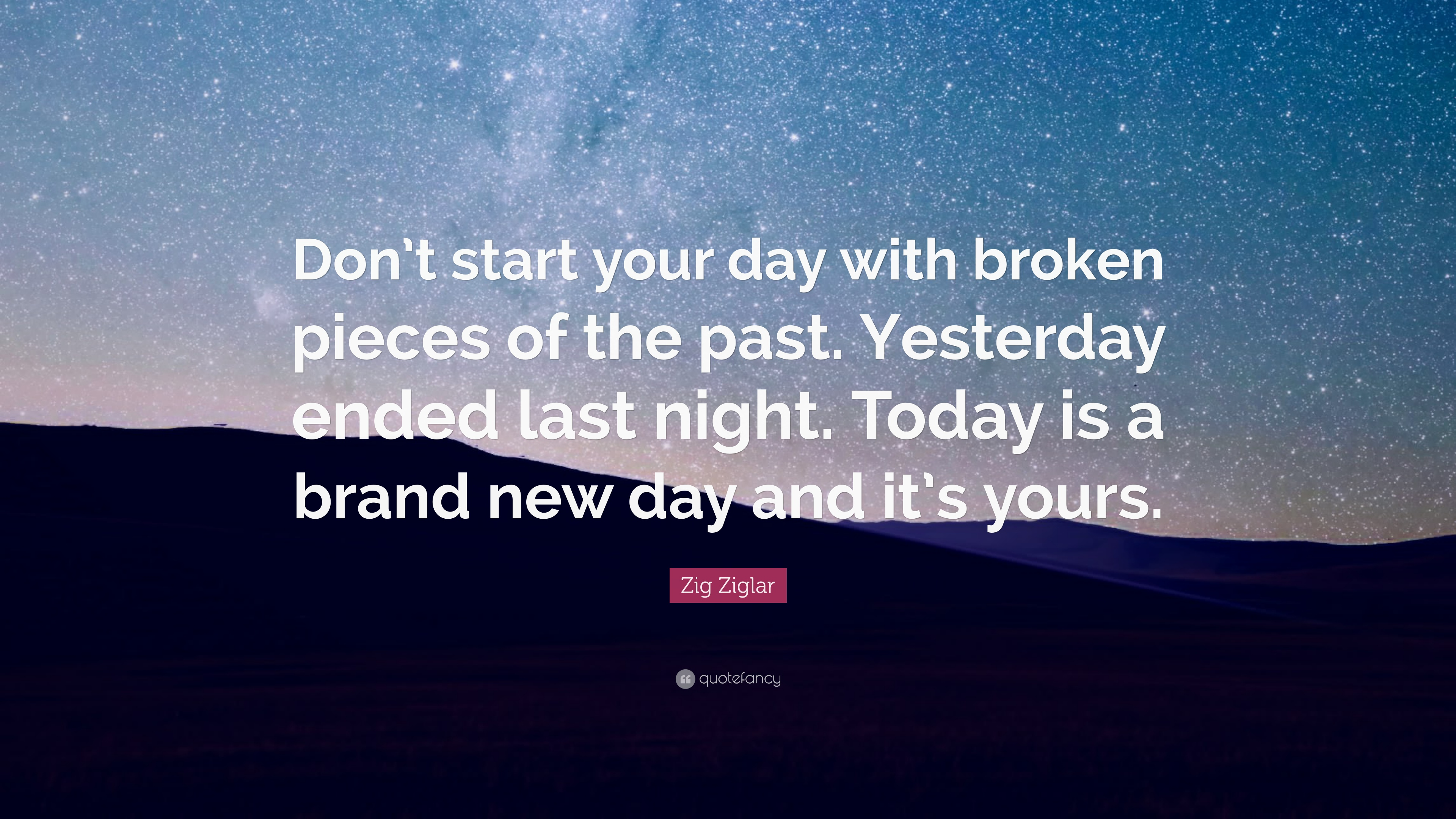 Wonderful Zig Ziglar Quote: U201cDonu0027t Start Your Day With Broken Pieces Of The