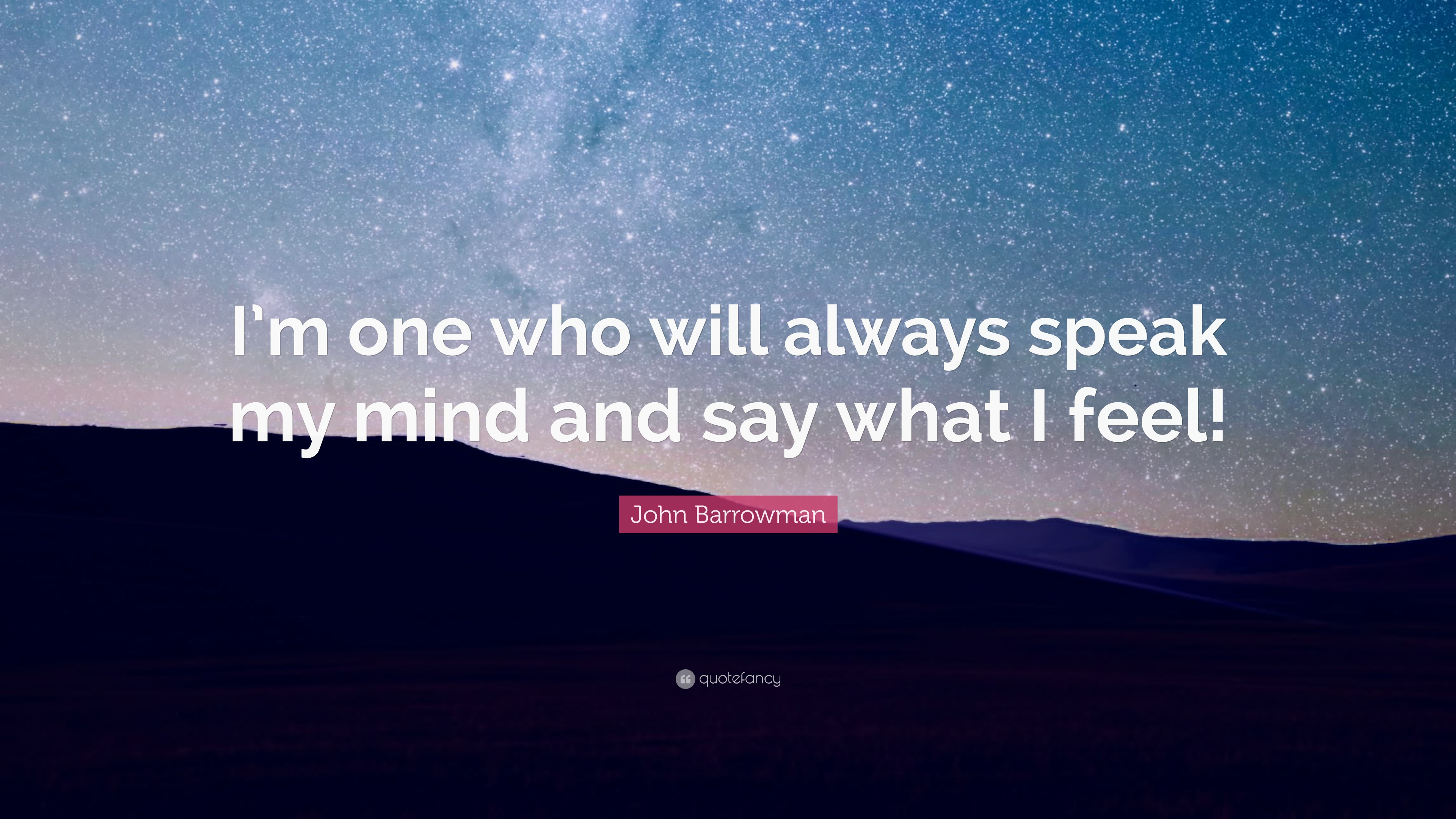 John Barrowman Quote Im One Who Will Always Speak My Mind And Say