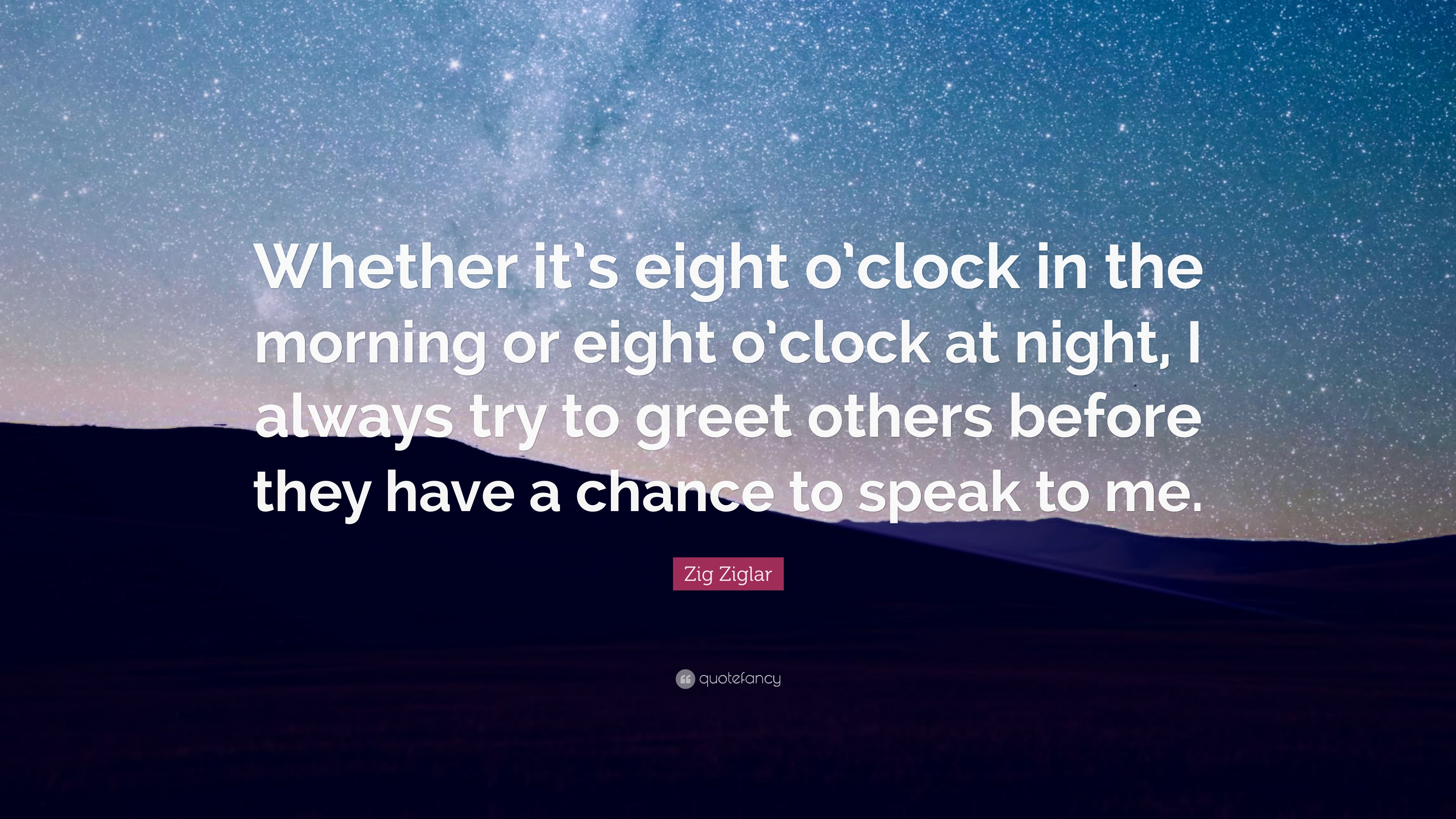 Zig Ziglar Quote Whether Its Eight Oclock In The Morning Or
