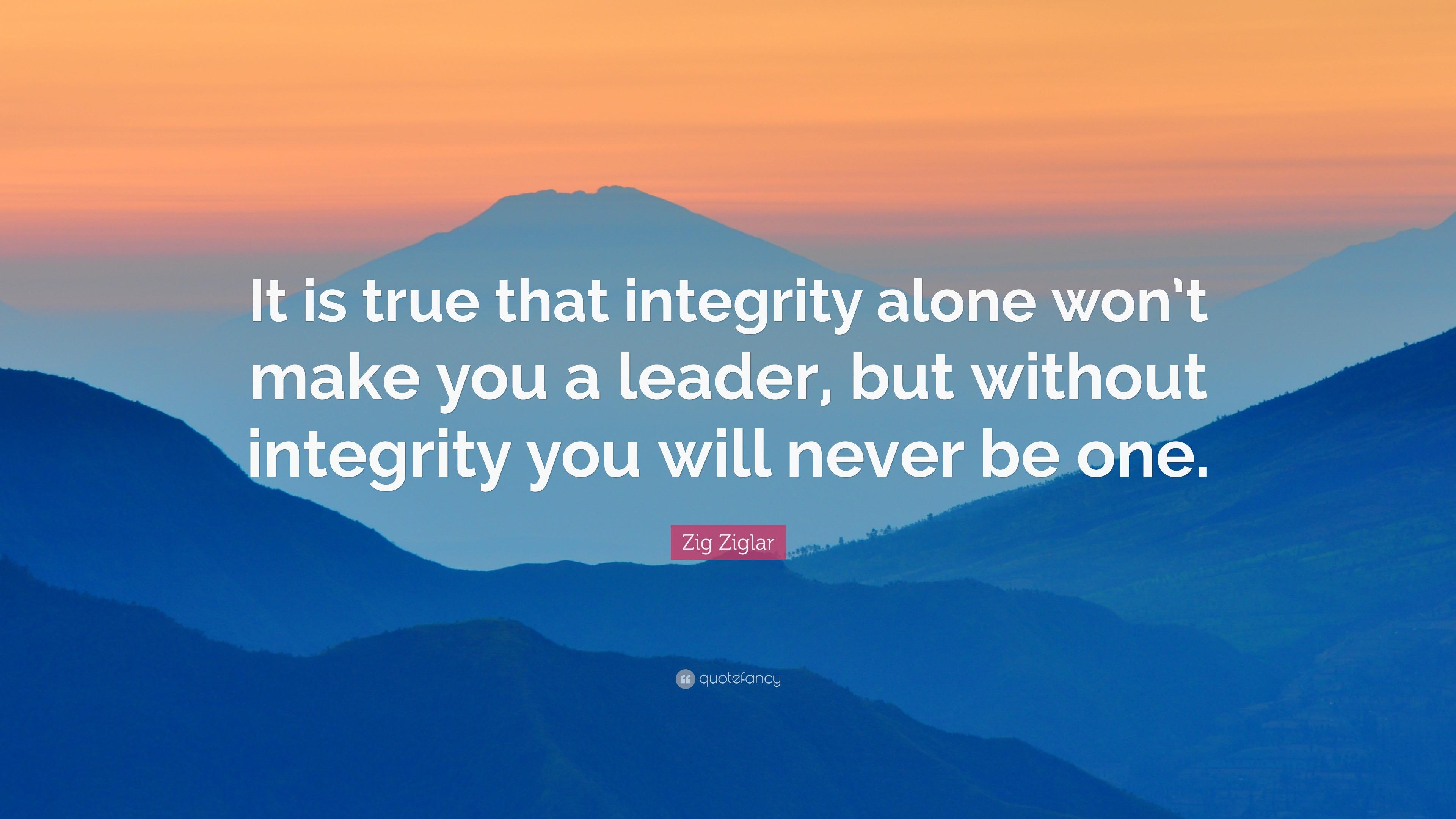 Zig Ziglar Quote It Is True That Integrity Alone Wont Make You A
