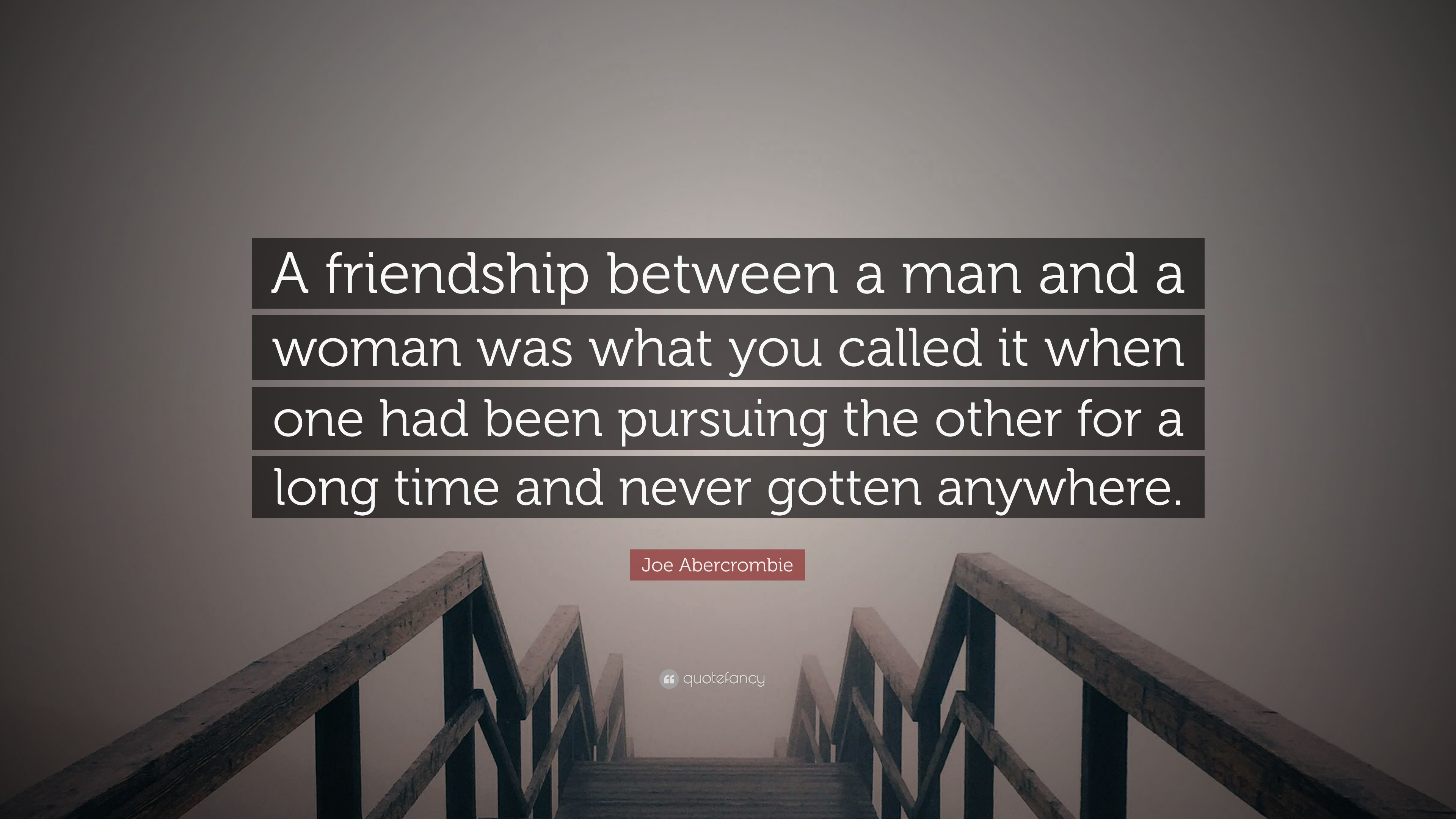 Joe Abercrombie Quote A Friendship Between A Man And A Woman Was