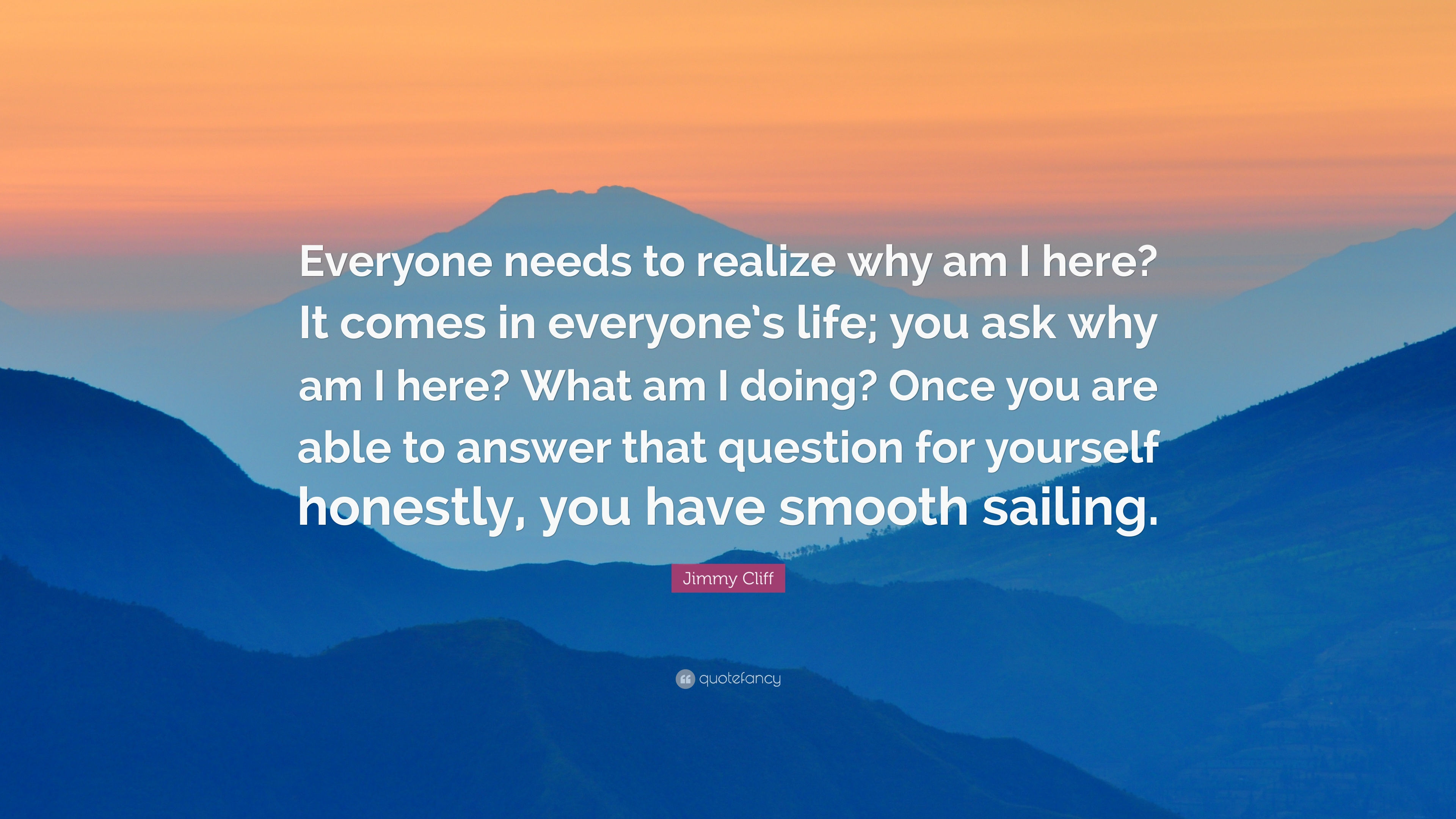 """Quotes About Sailing And Life Jimmy Cliff Quote """"Everyone Needs To Realize Why Am I Here It"""