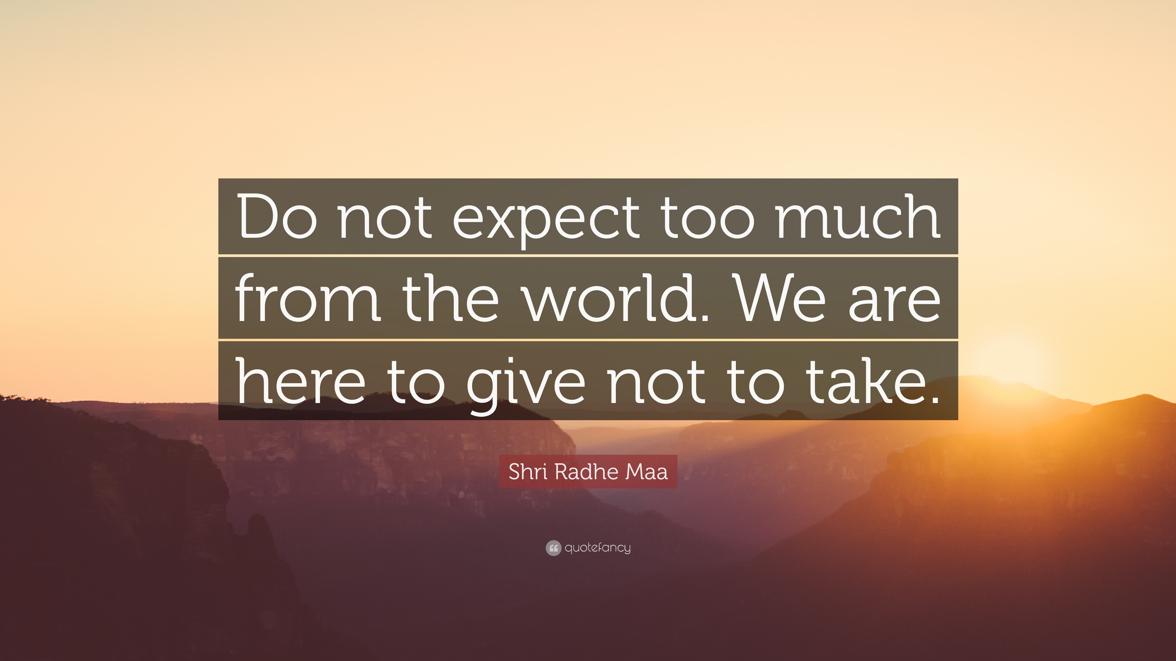 "Shri Radhe Maa Quote: ""Do not expect too much from the world ..."