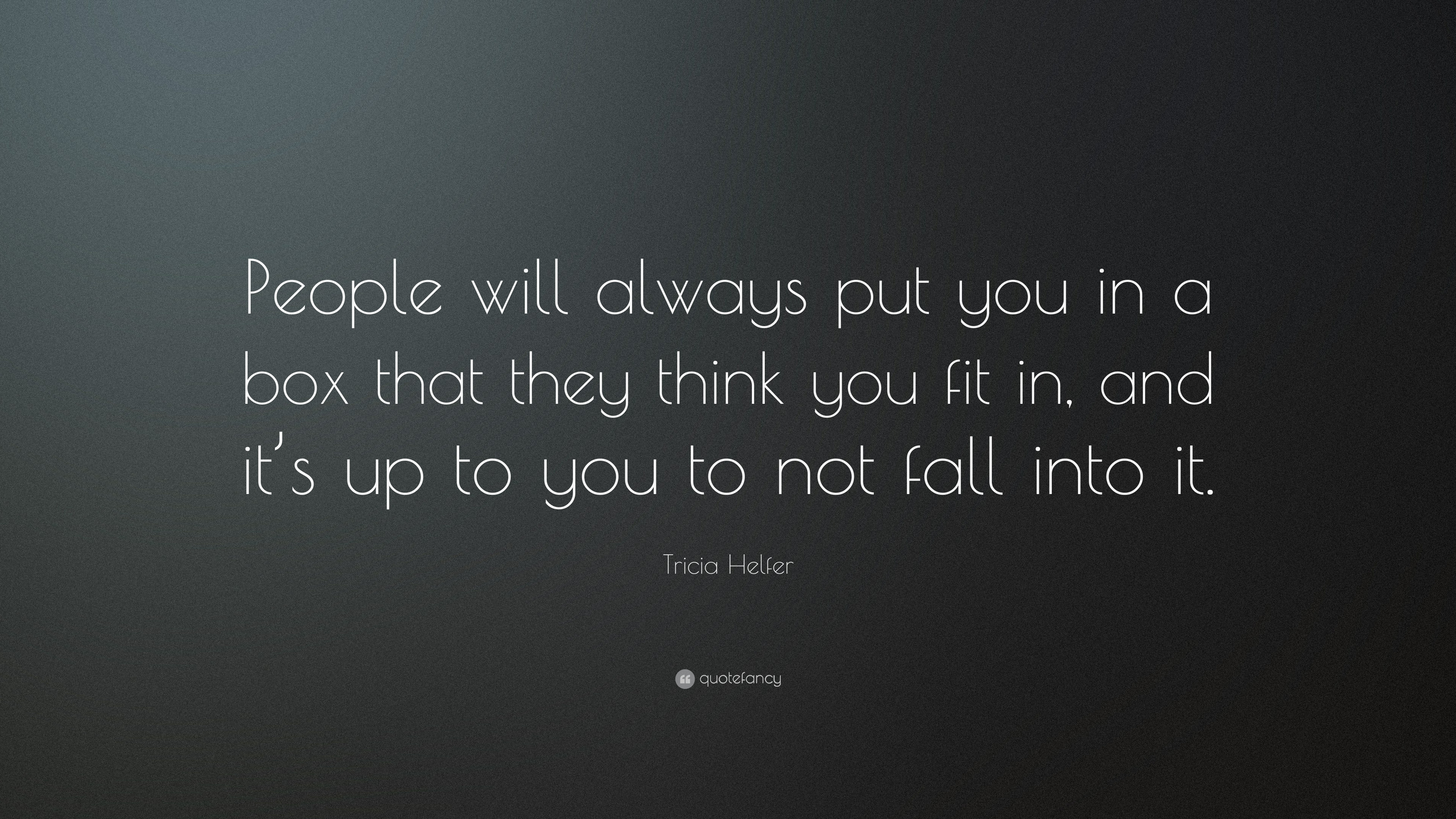 tricia helfer quote people will always put you in a box that they