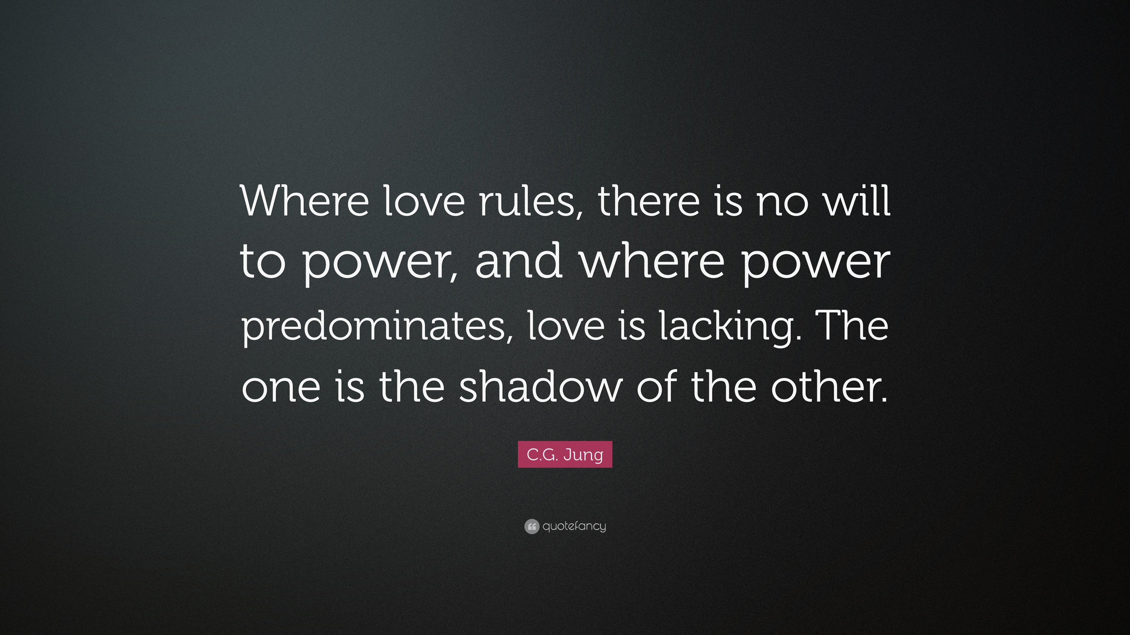 """C.G. Jung Quote: """"Where Love Rules, There Is No Will To"""