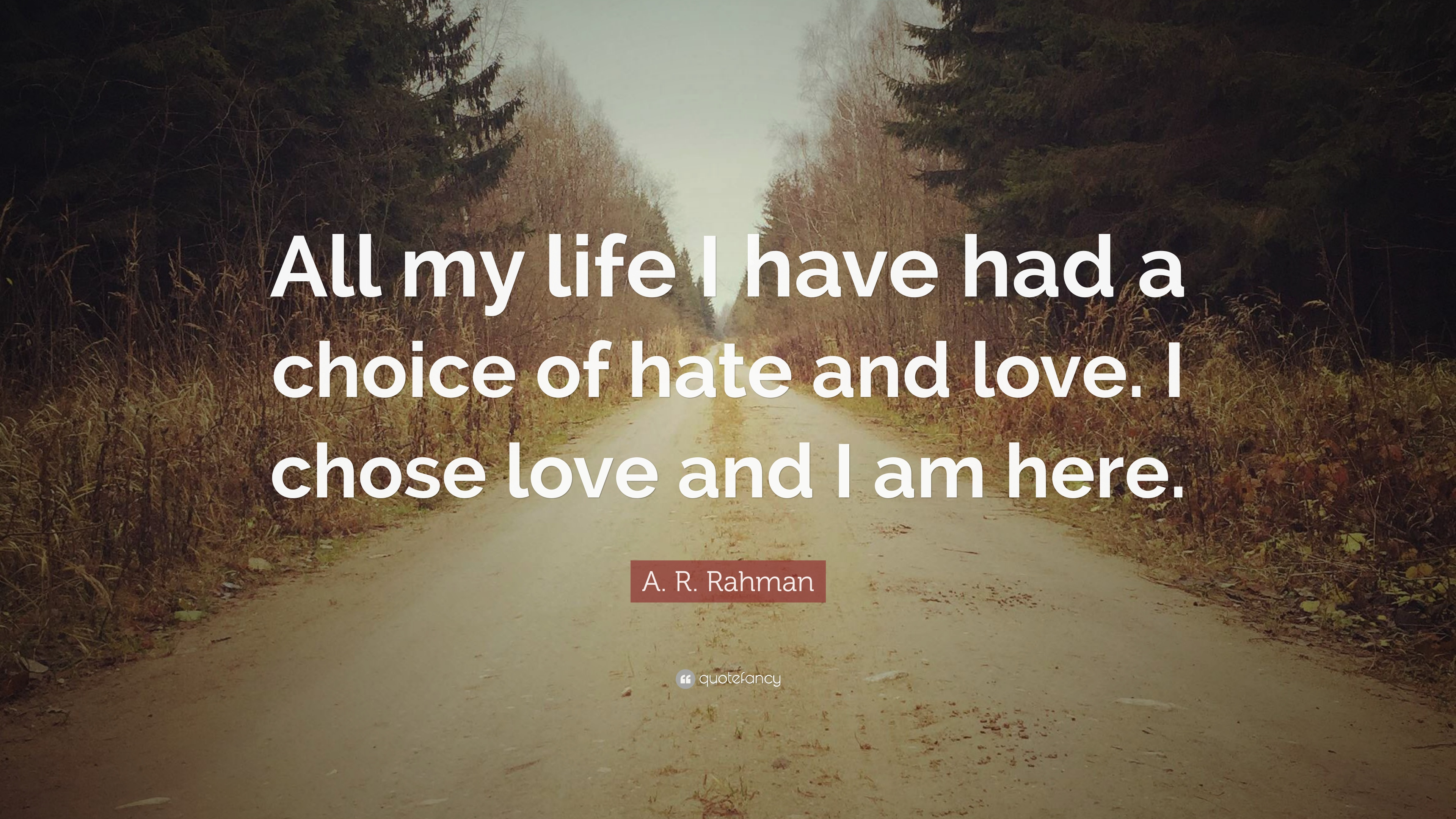A R Rahman Quote All My Life I Have Had A Choice Of Hate And