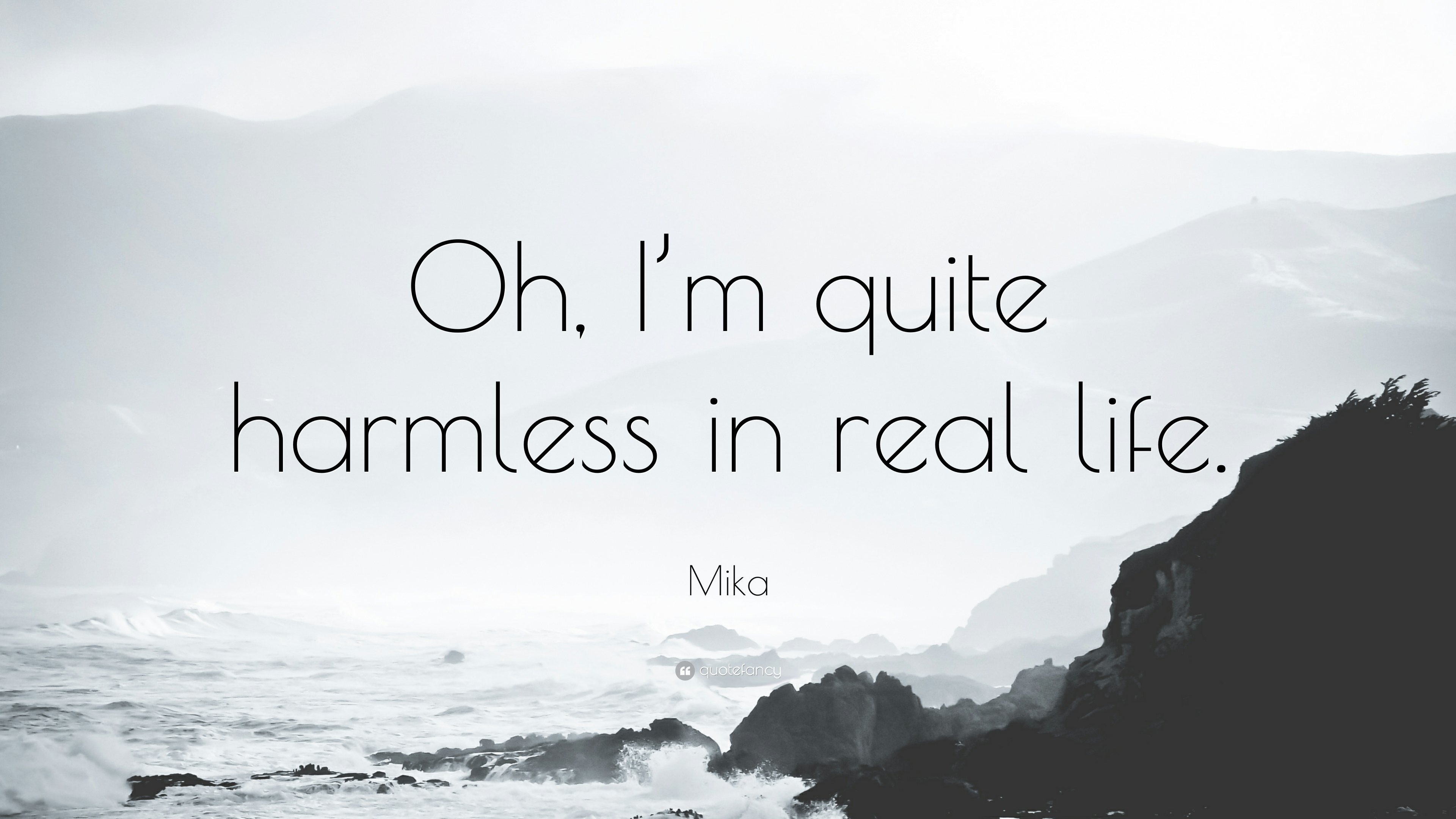 Mika quote oh im quite harmless in real life