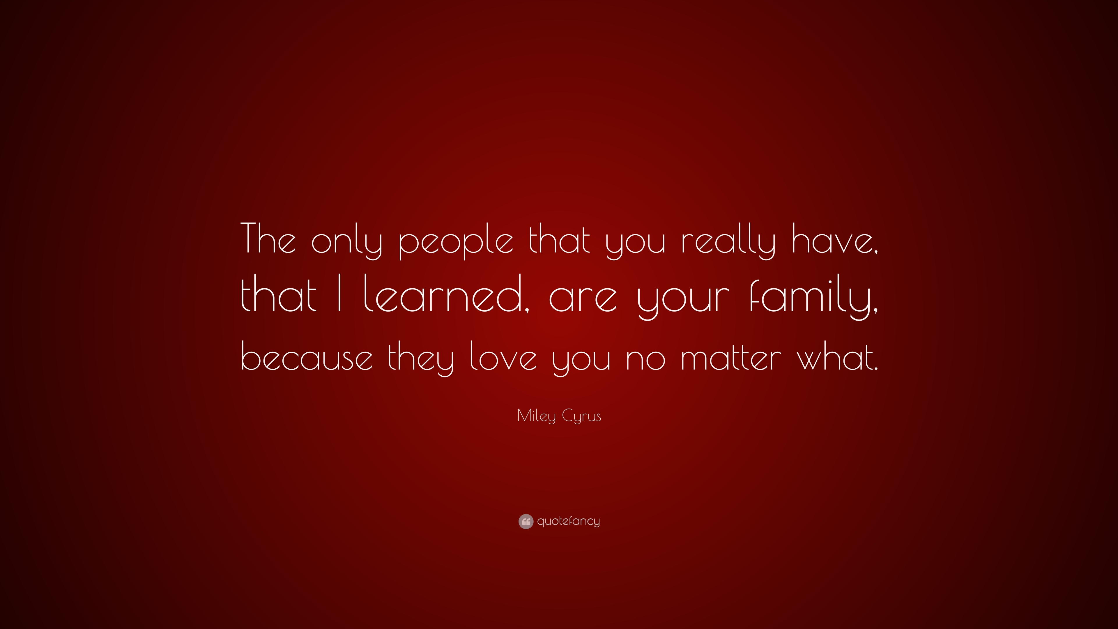 Miley Cyrus Quote The Only People That You Really Have That I