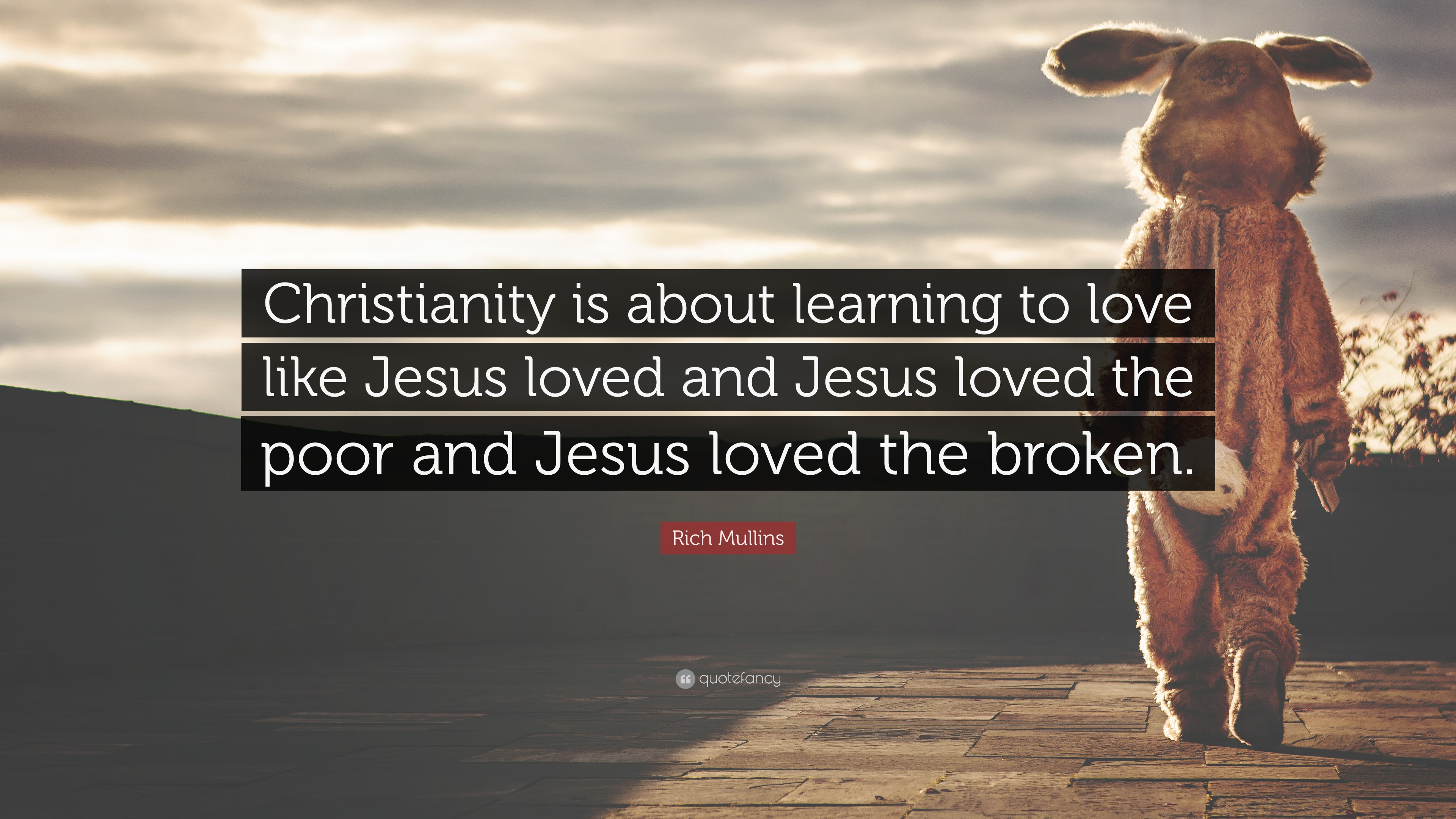 "Rich Mullins Quote ""Christianity is about learning to love like Jesus loved and Jesus"