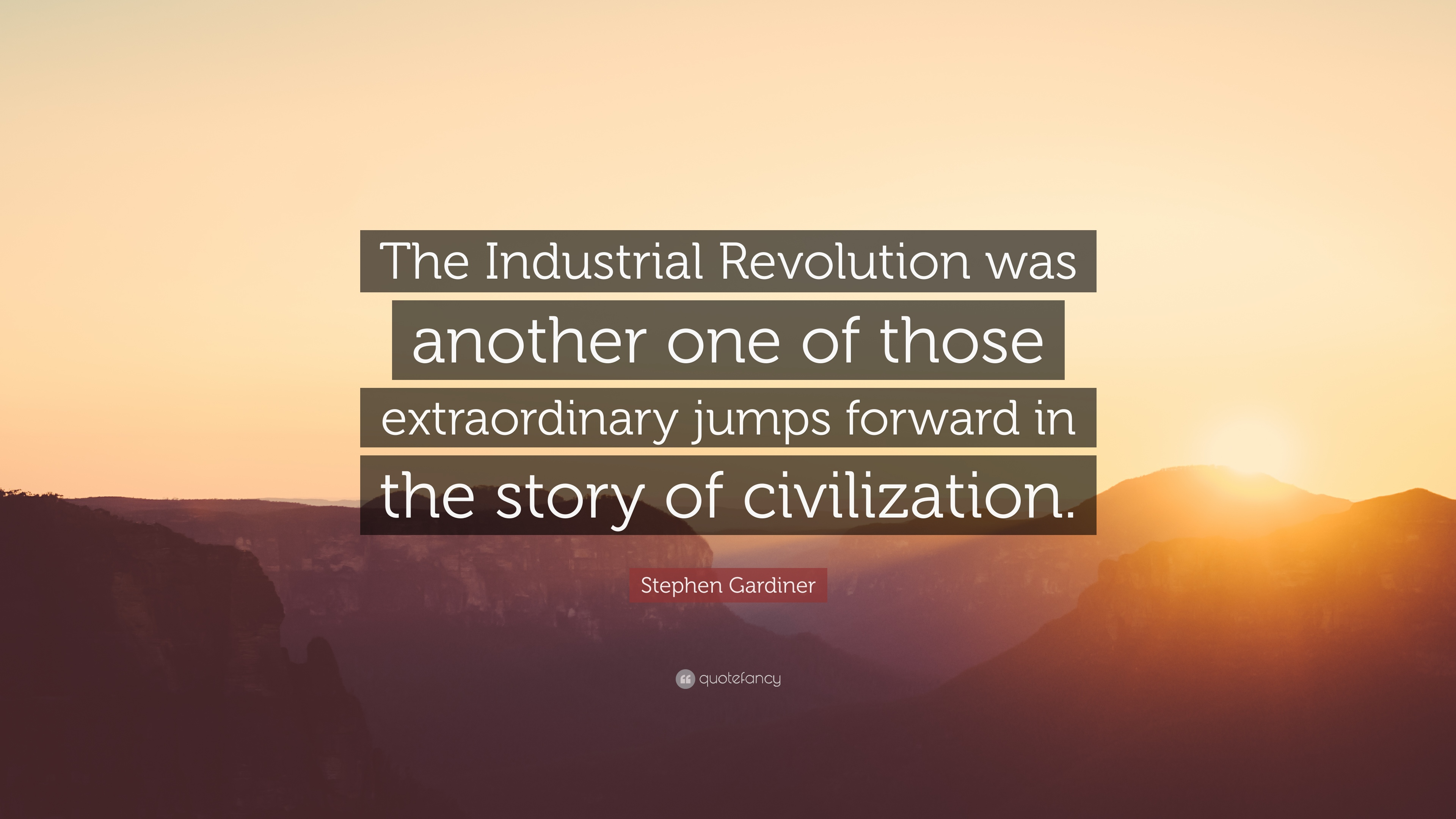 Stephen Gardiner Quote The Industrial Revolution Was Another One