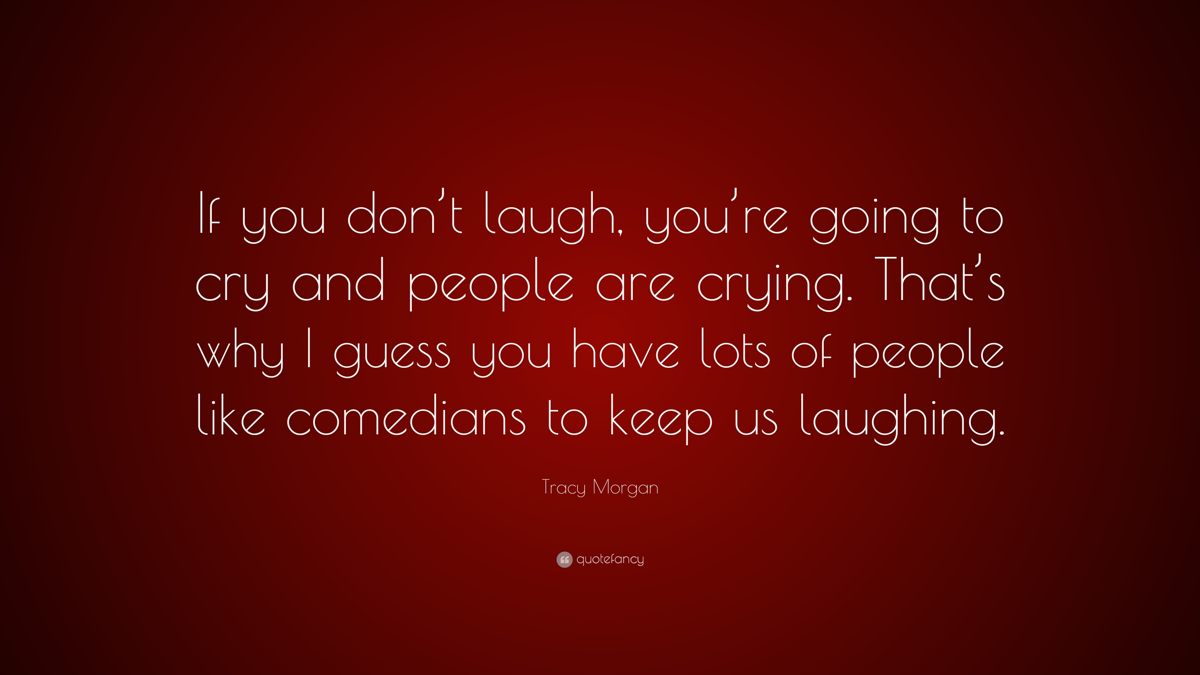 Tracy Morgan Quote If You Dont Laugh Youre Going To Cry And