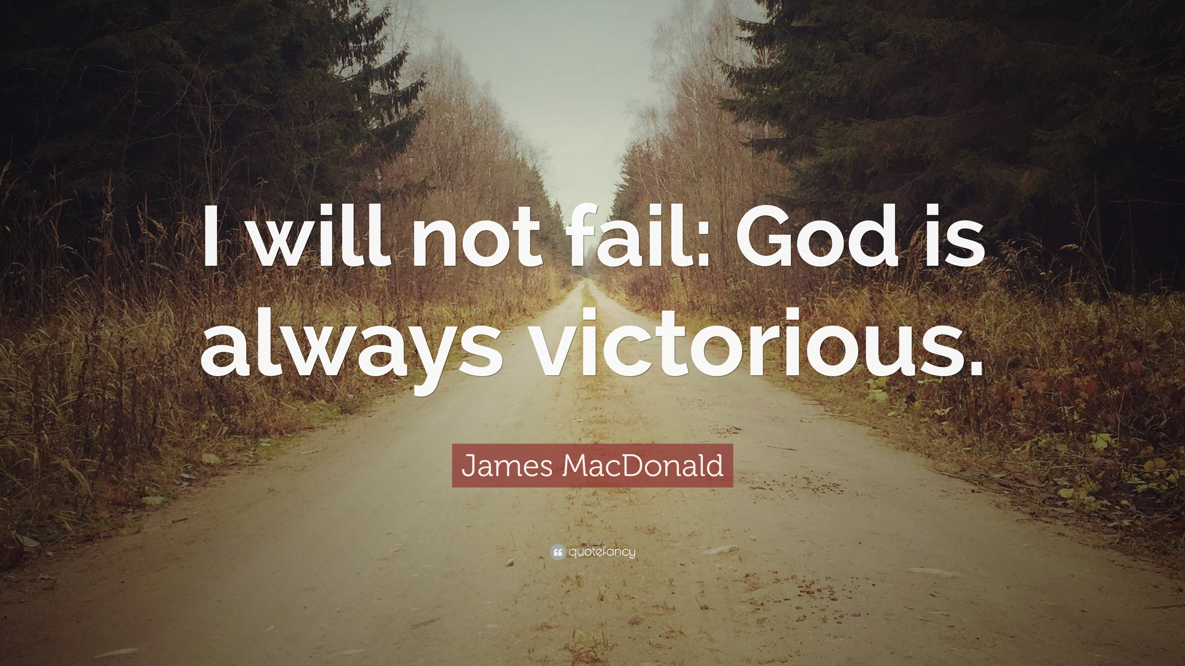James MacDonald Quote: I will not fail: God is always