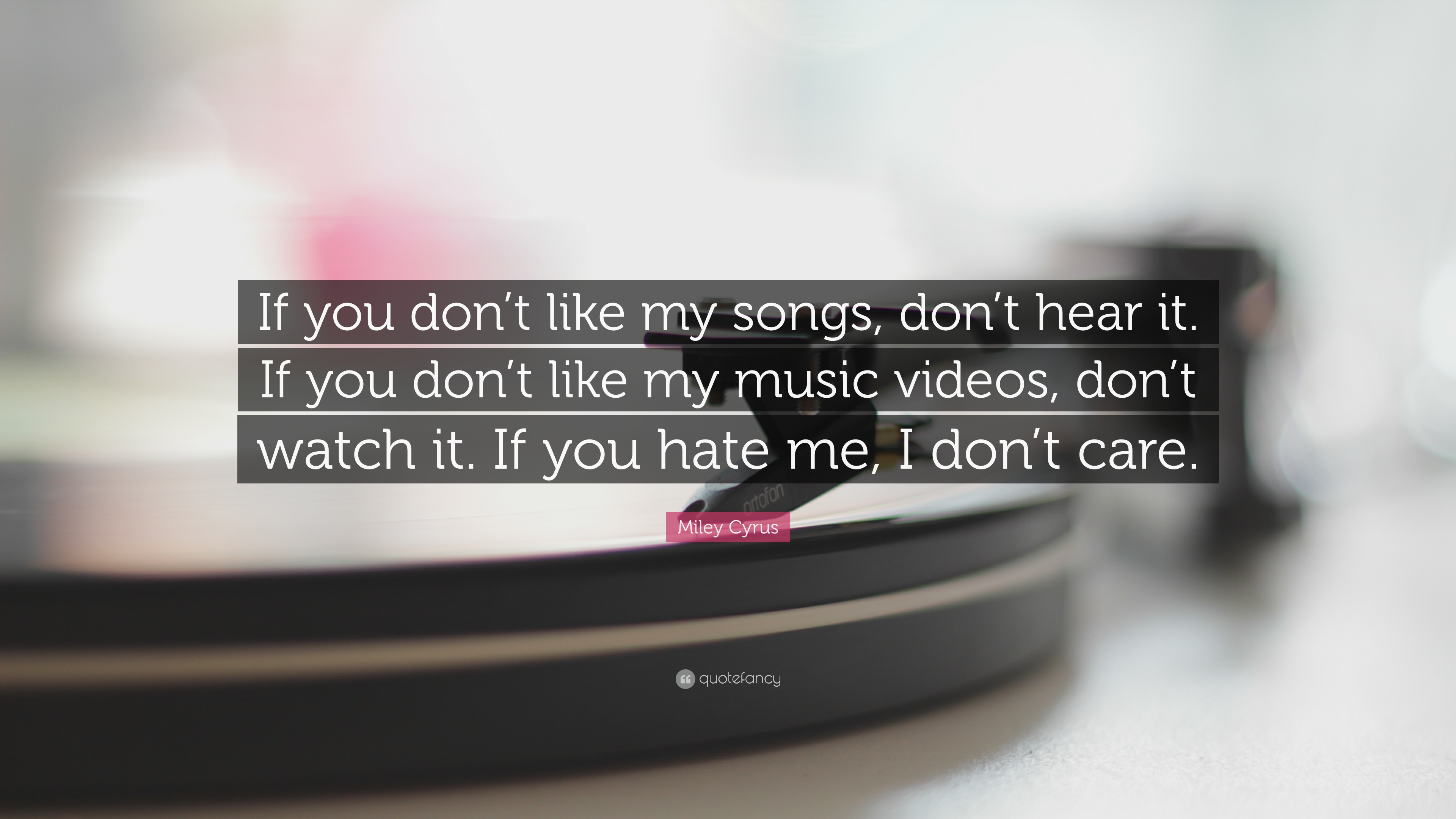 Miley Cyrus Quote If You Dont Like My Songs Dont Hear It If
