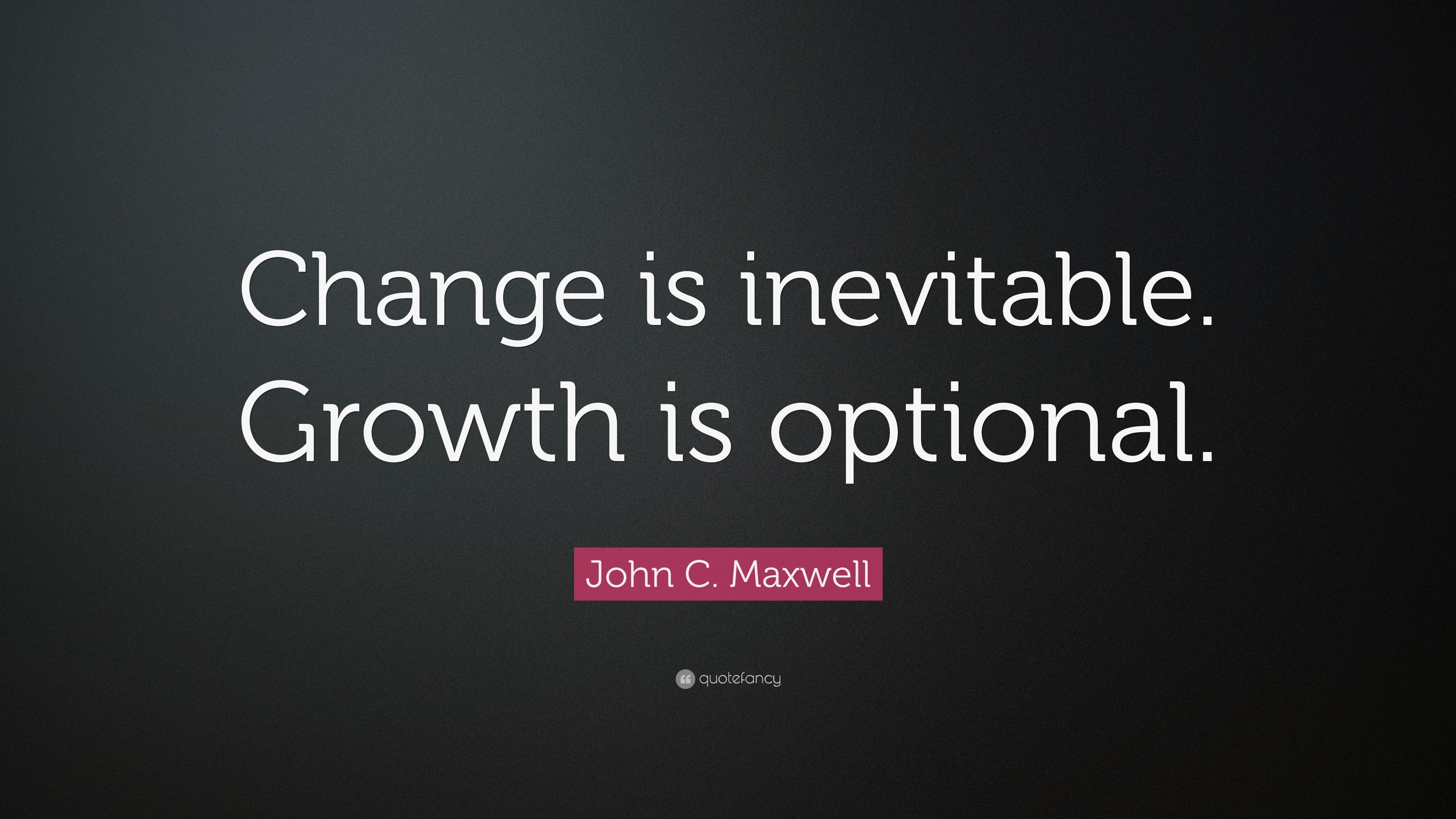 change is inevitable Be the change.