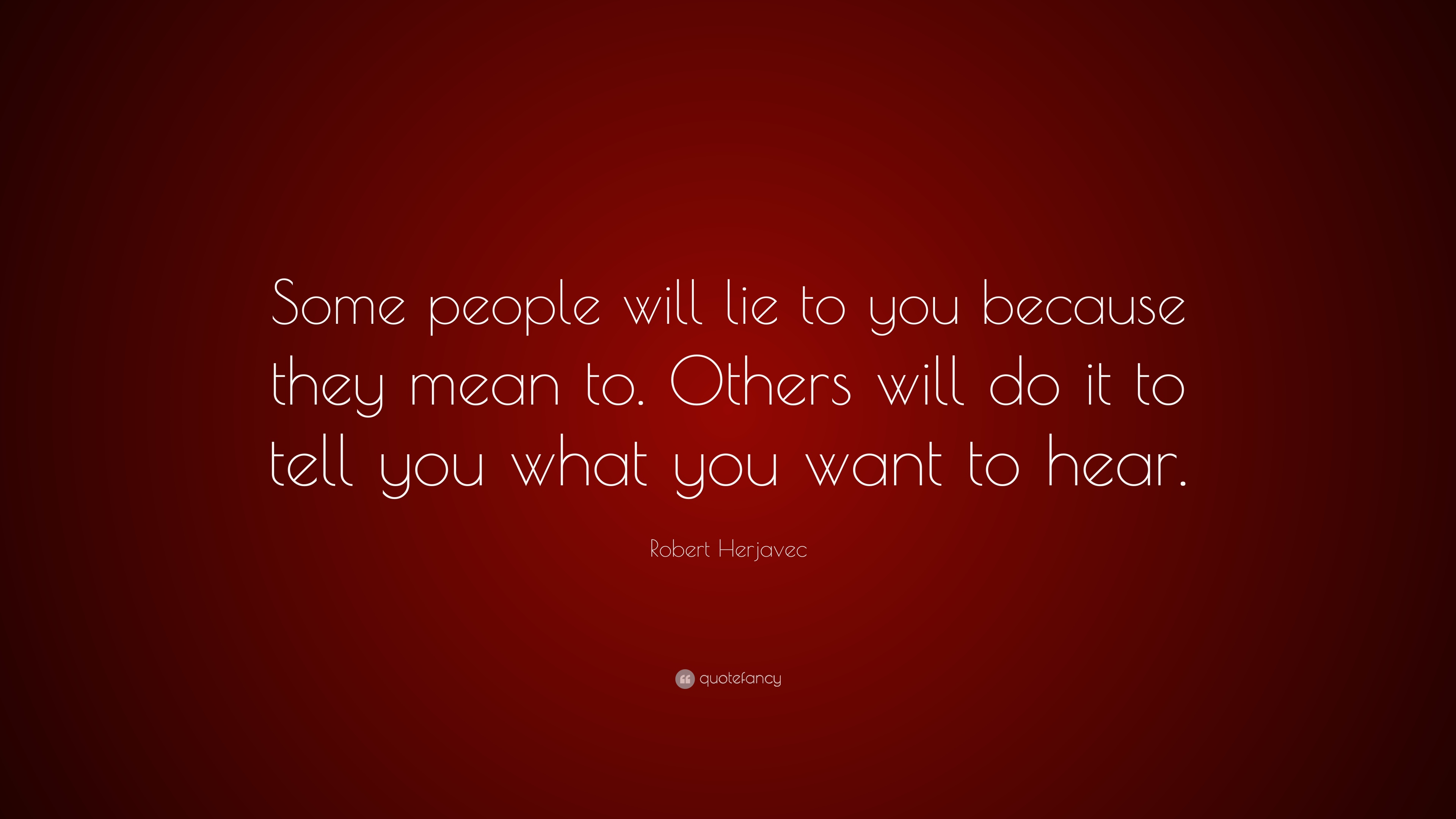 Robert Herjavec Quote: Some people will lie to you