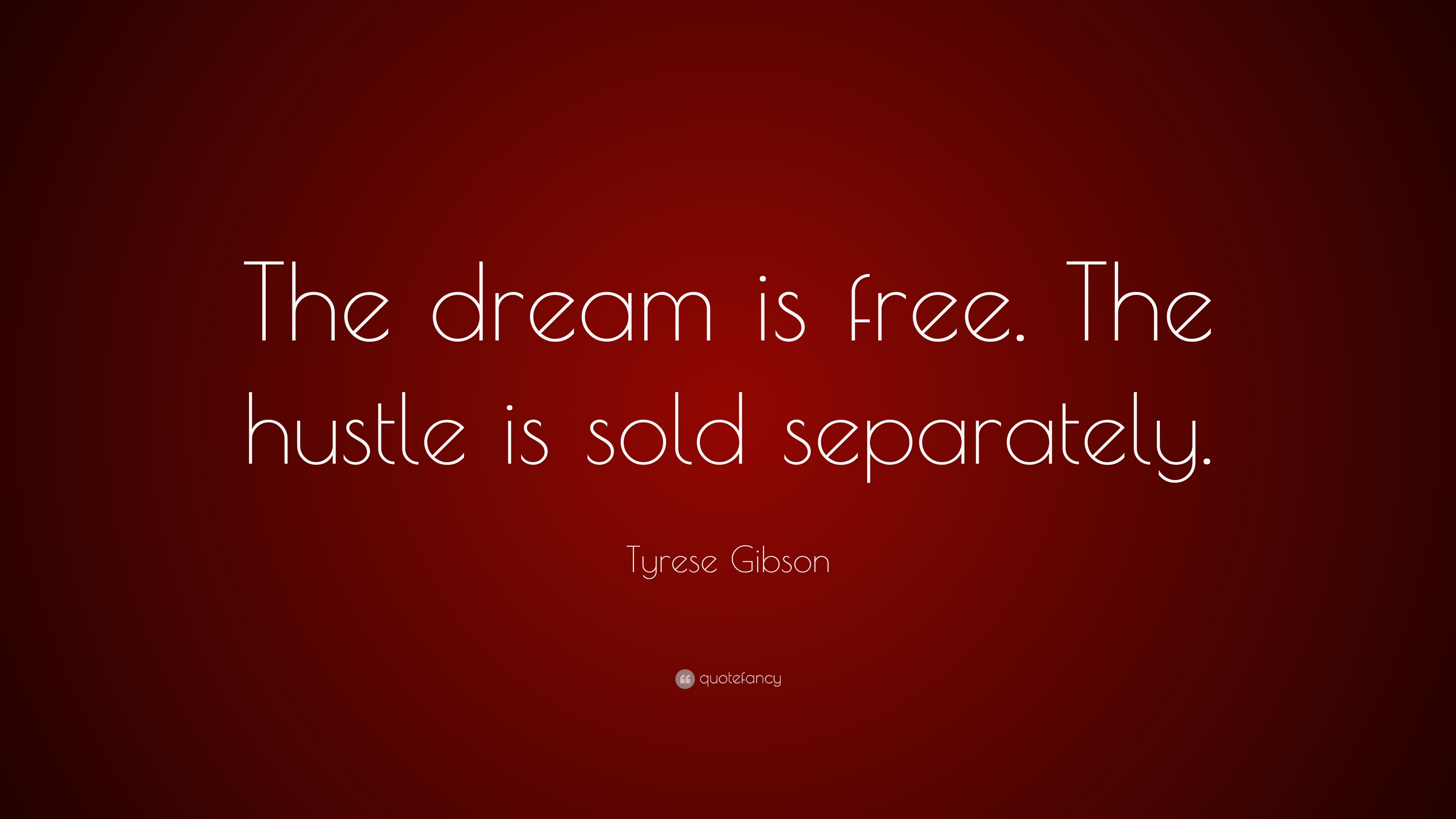 Tyrese Gibson Quote The Dream Is Free The Hustle Is Sold
