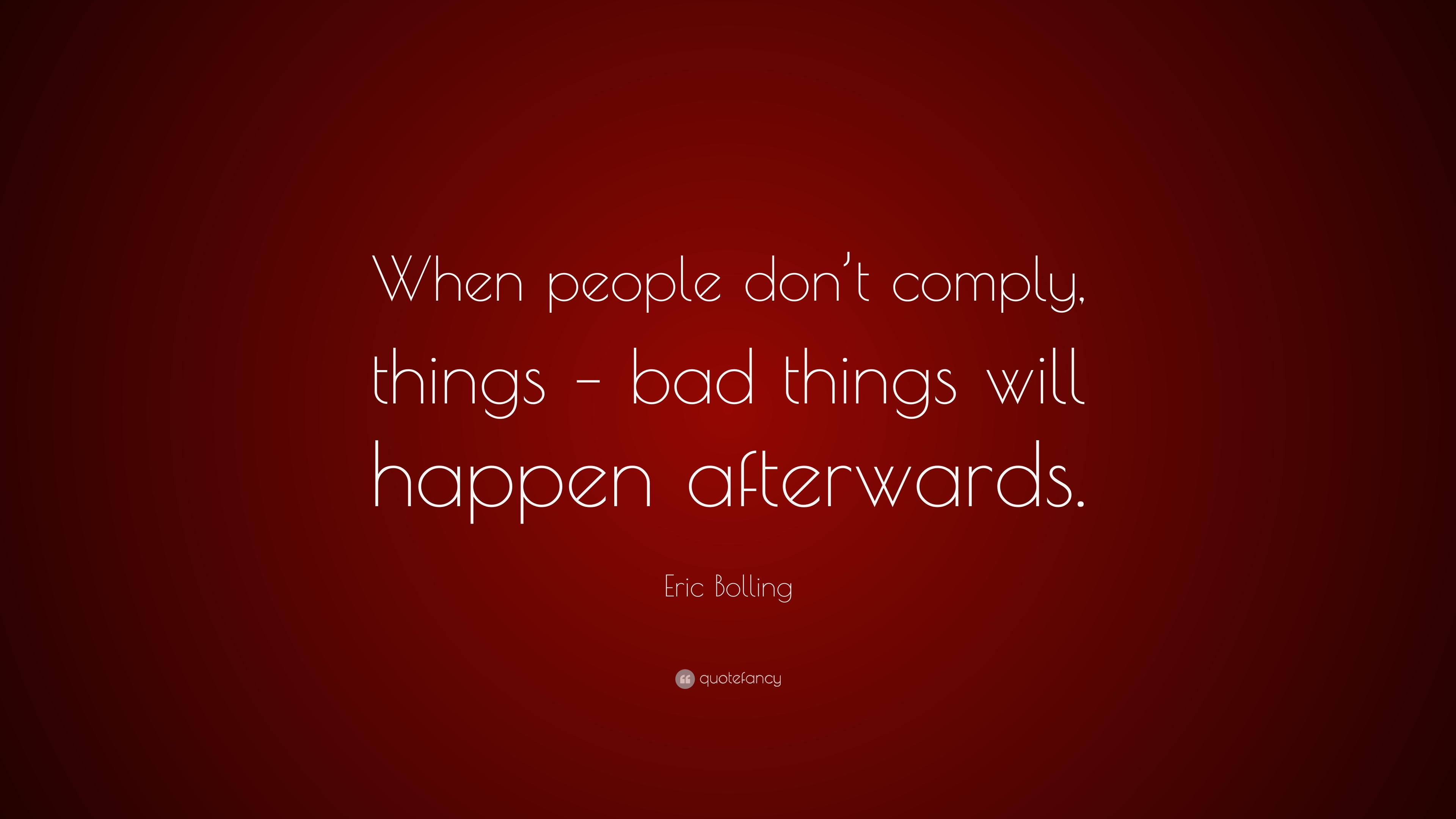 Eric Bolling Quote: U201cWhen People Donu0027t Comply, Things U2013 Bad Things