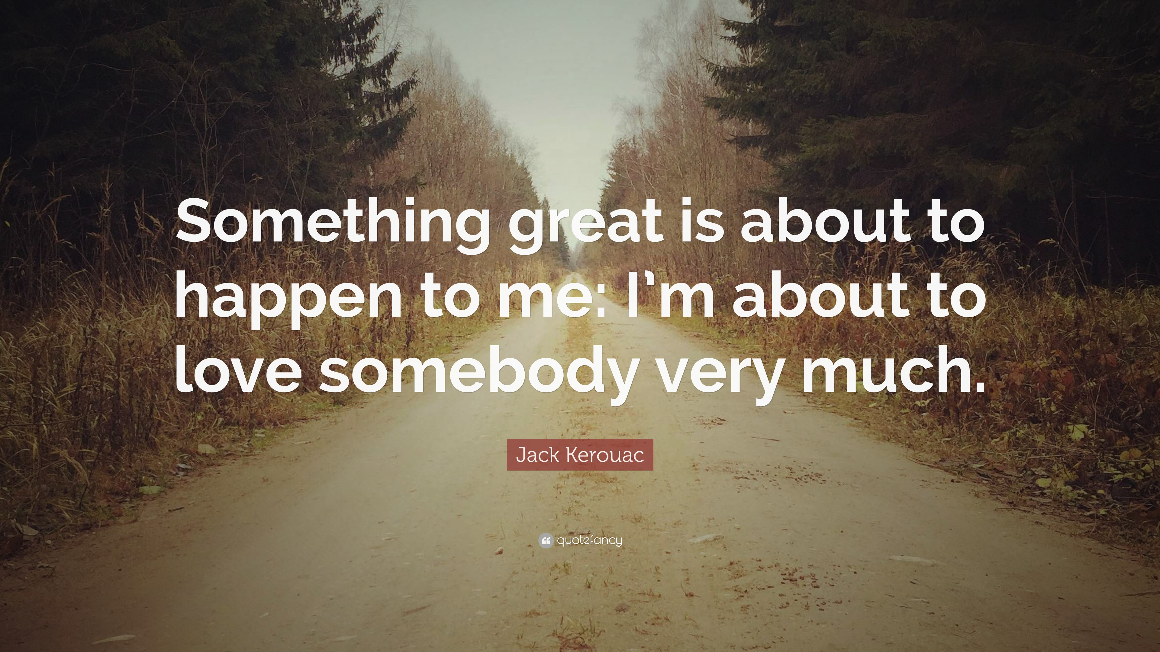 """Jack Kerouac Quote: """"Something great is about to happen to ..."""