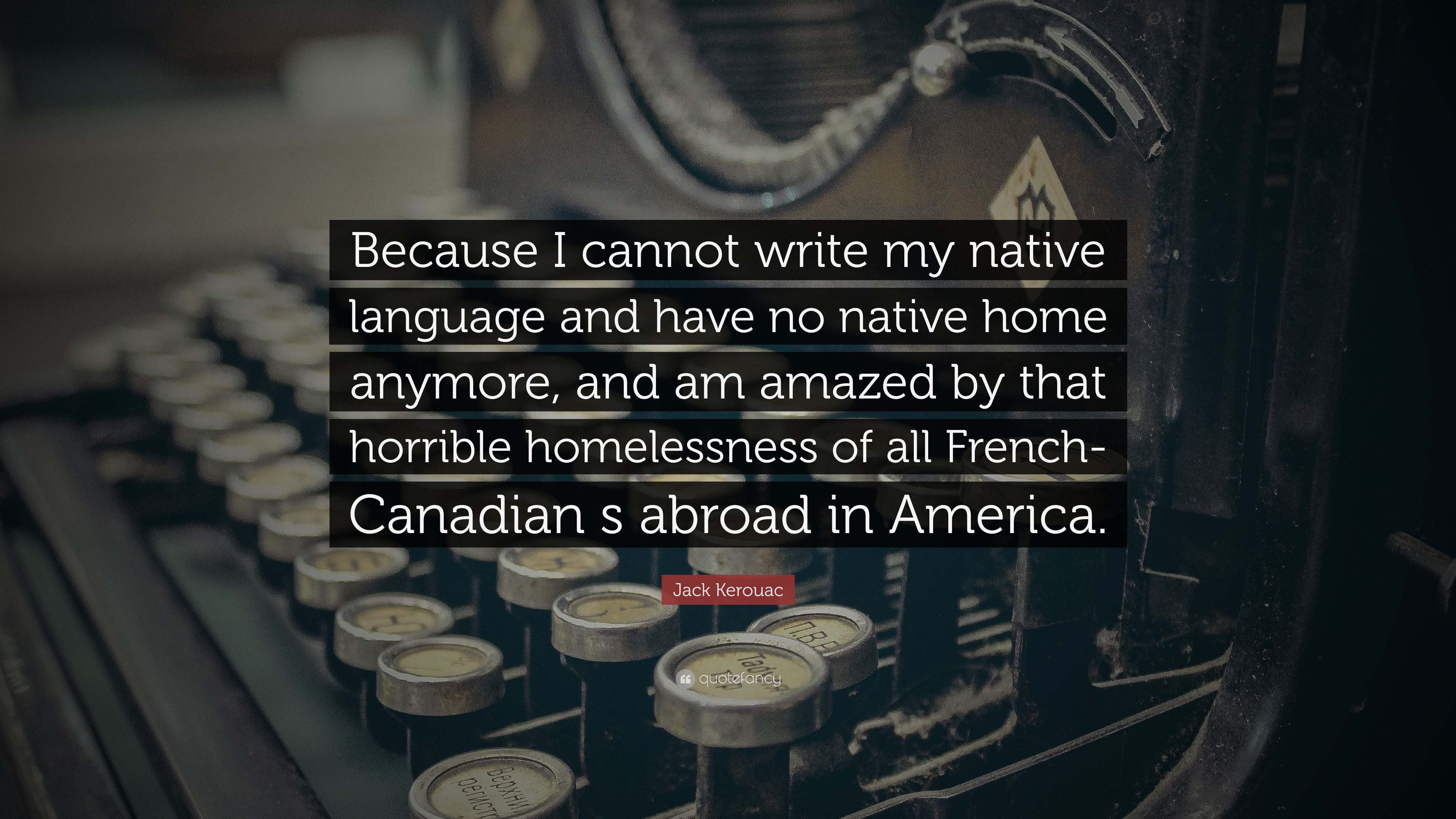 "Quotes About Homelessness Jack Kerouac Quote ""Because I Cannot Write My Native Language And"