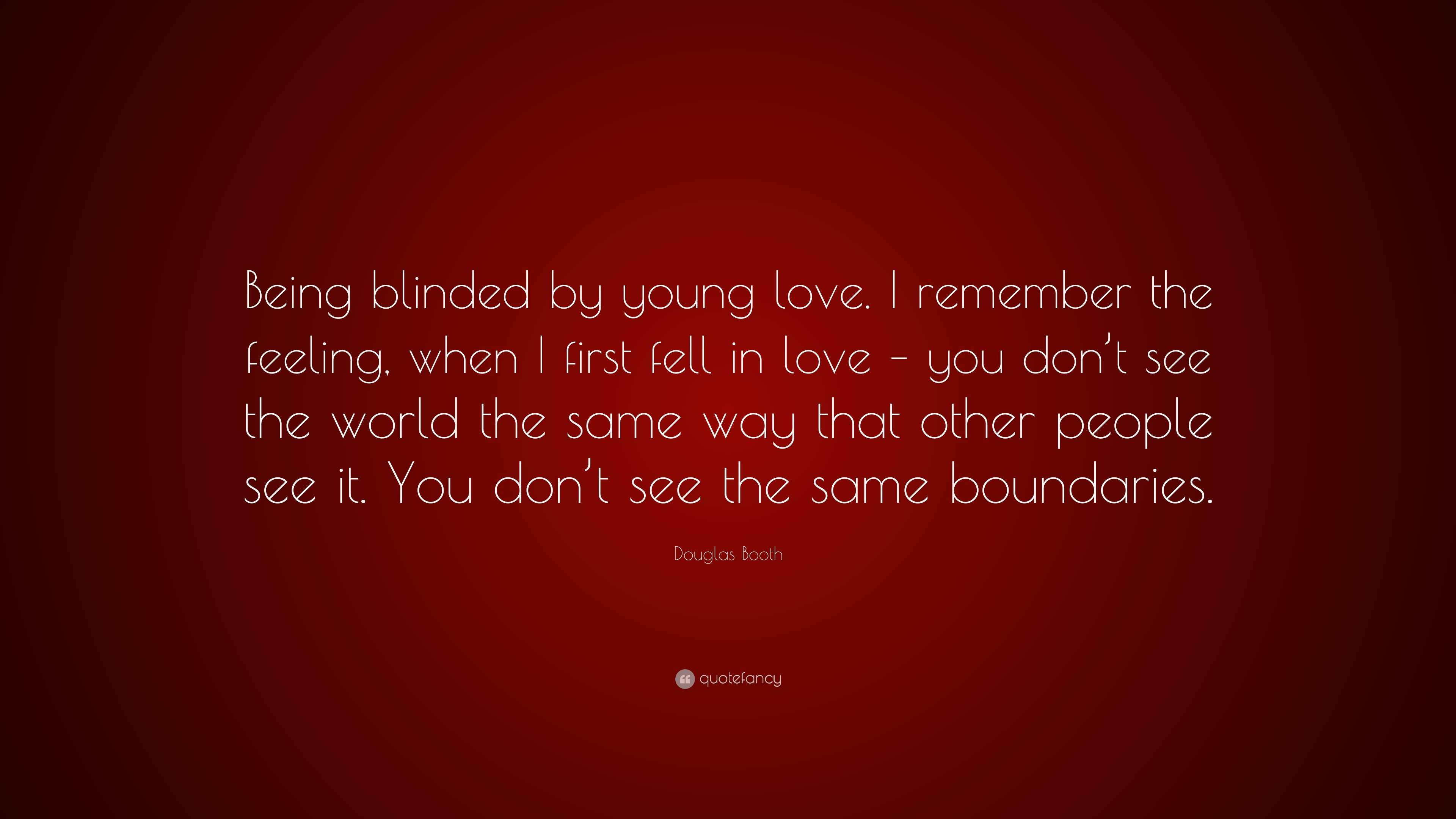 Douglas Booth Quote Being Blinded By Young Love I Remember The