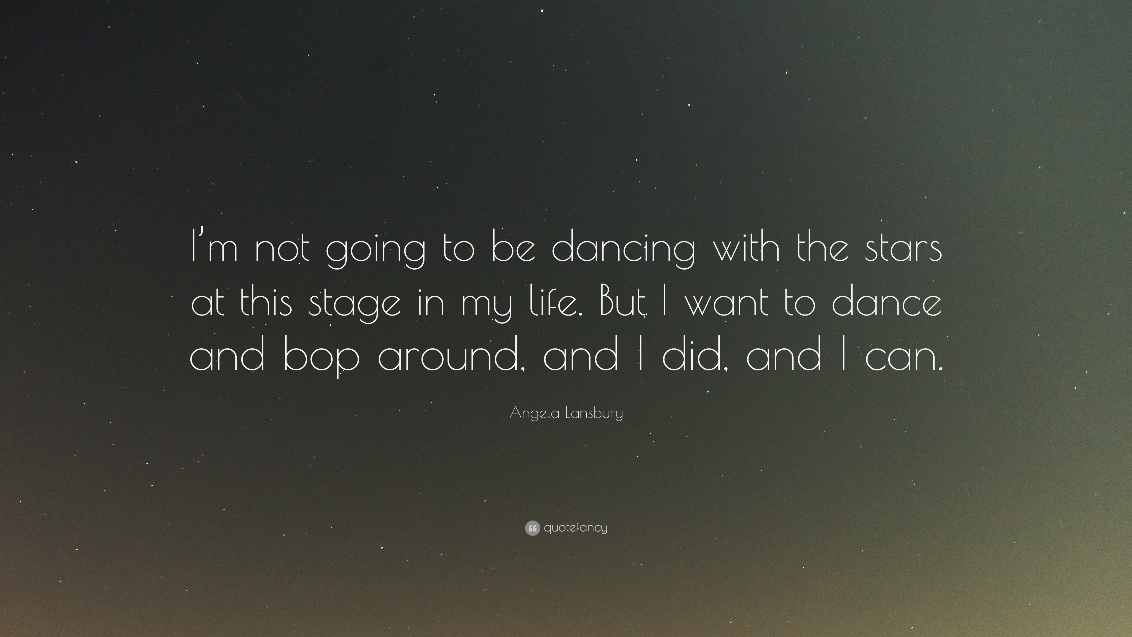 Angela Lansbury Quote I M Not Going To Be Dancing With The Stars