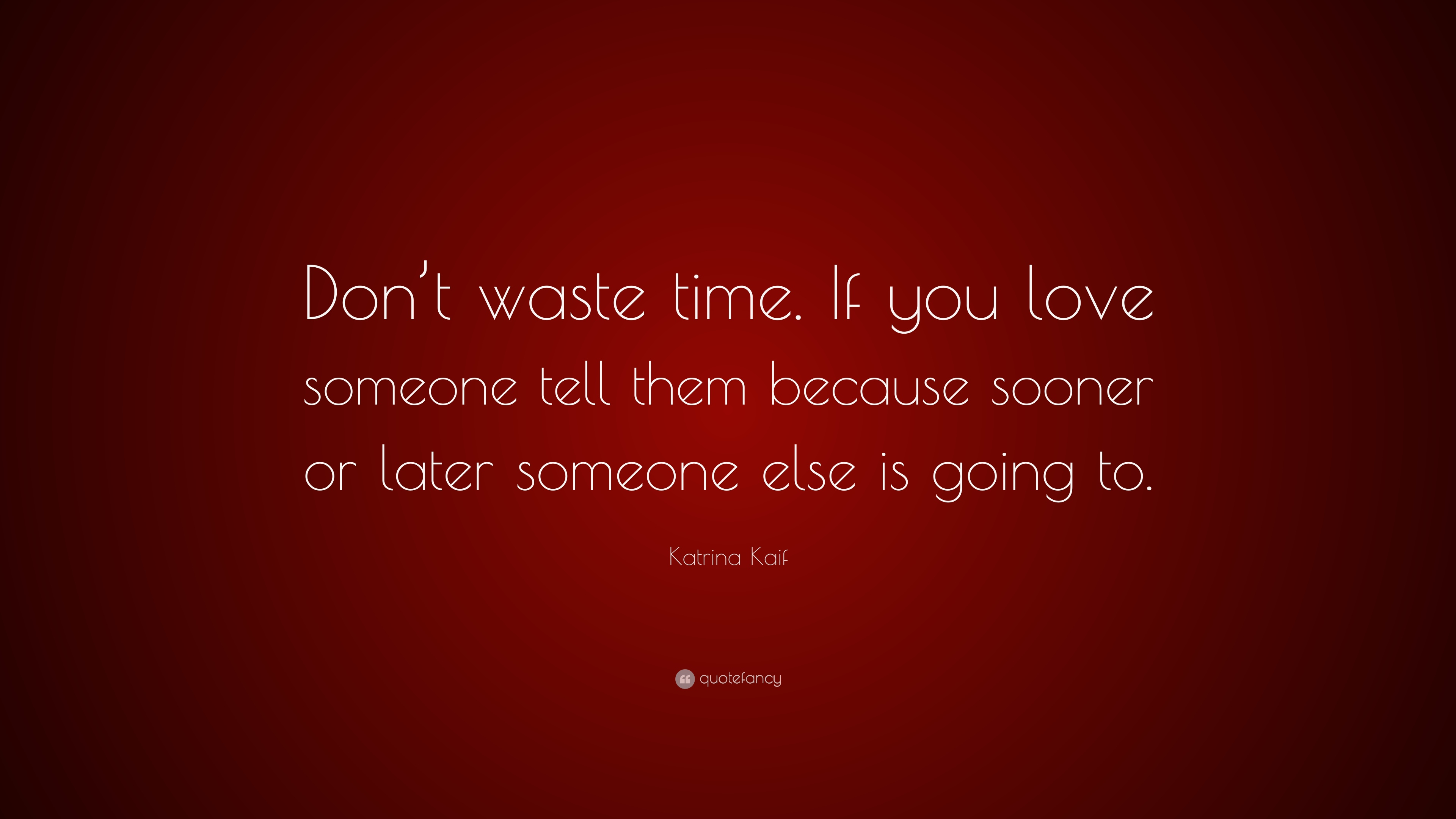 Katrina Kaif Quote Dont Waste Time If You Love Someone Tell Them
