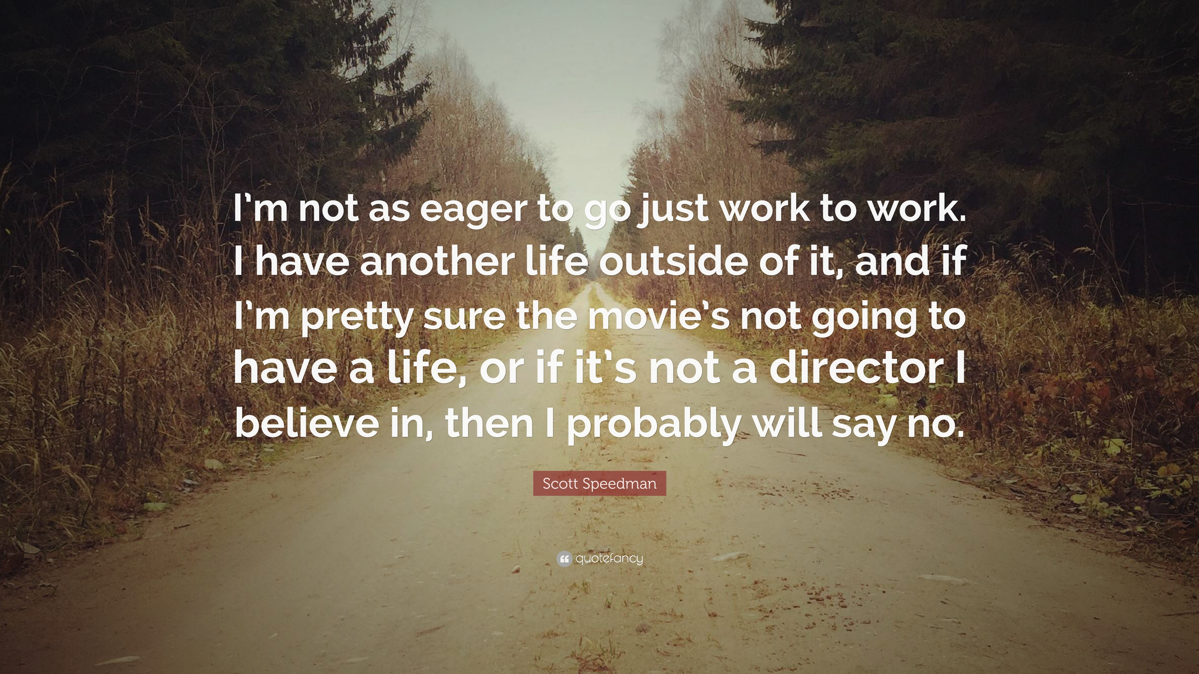 No Scott Its Not Working >> Scott Speedman Quote I M Not As Eager To Go Just Work To Work I