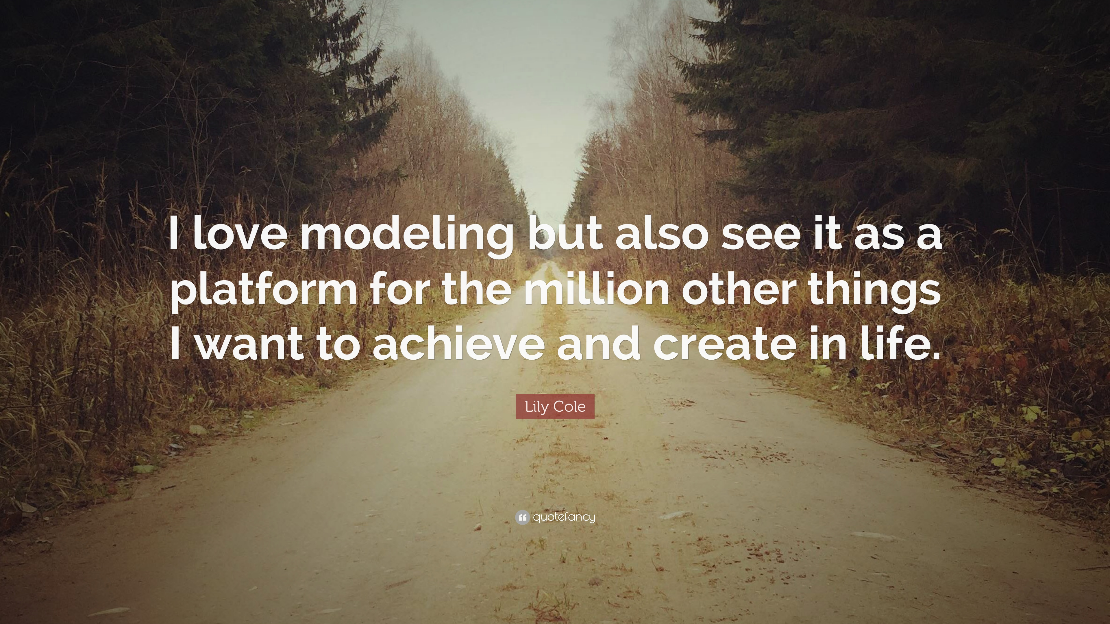 """Lily Cole Quote: """"I love modeling but also see it as a ..."""