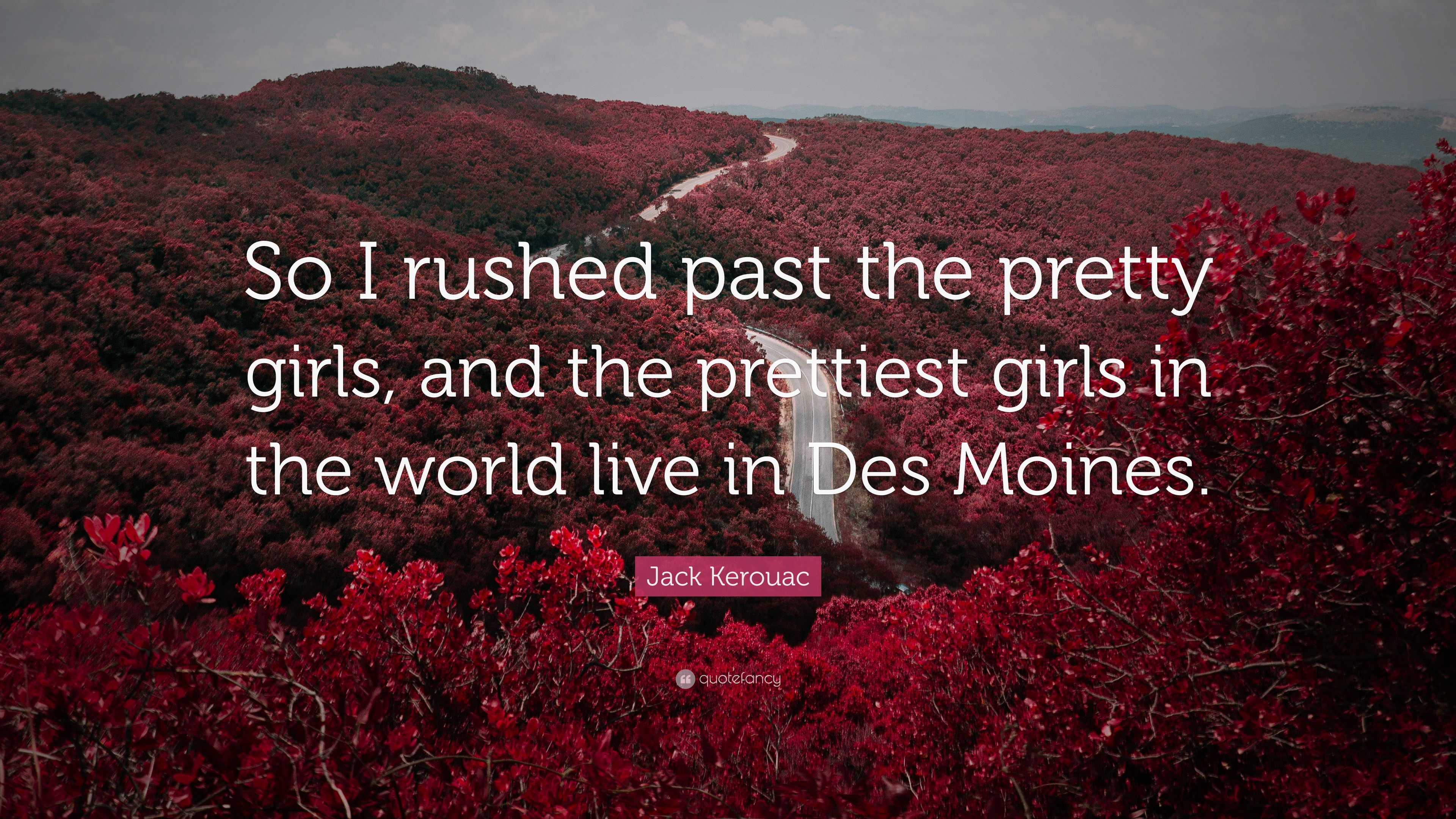 "10 wallpapers. Jack Kerouac Quote: ""So I rushed past the pretty girls, and the prettiest"