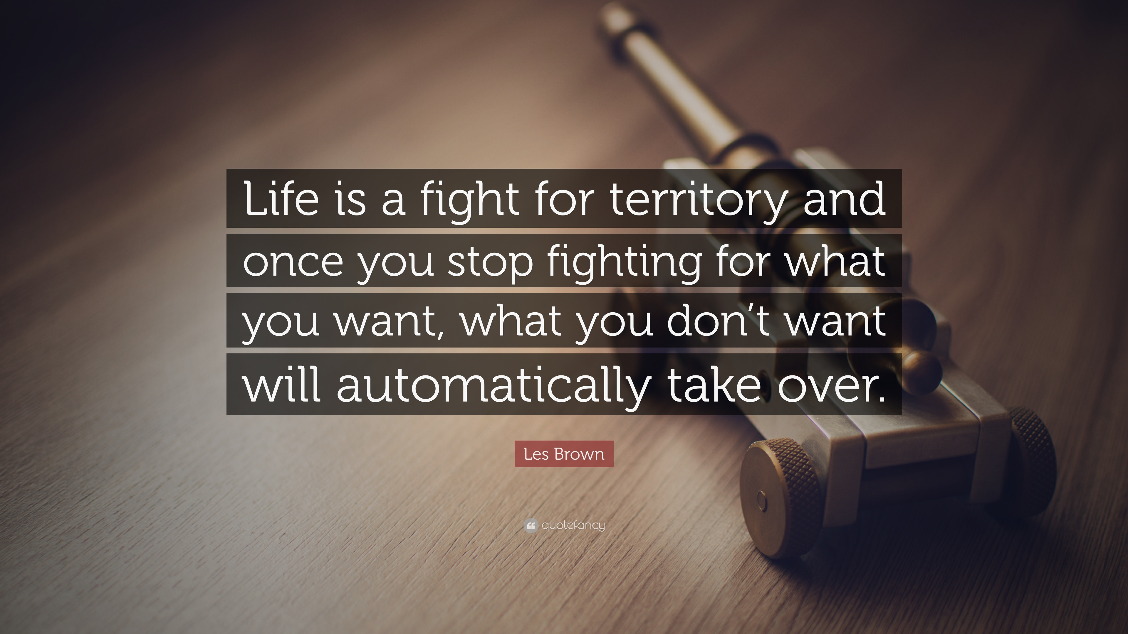 Fighting Quotes | Les Brown Quote Life Is A Fight For Territory And Once You Stop