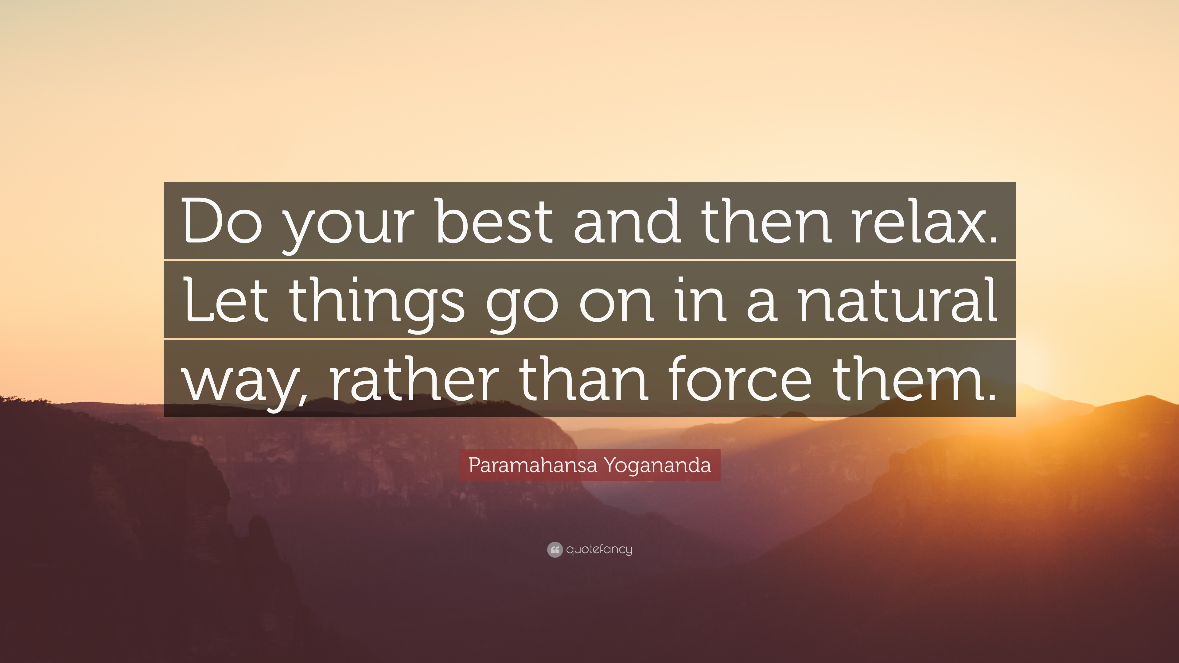"""Paramahansa Yogananda Quote: """"Do Your Best And Then Relax"""