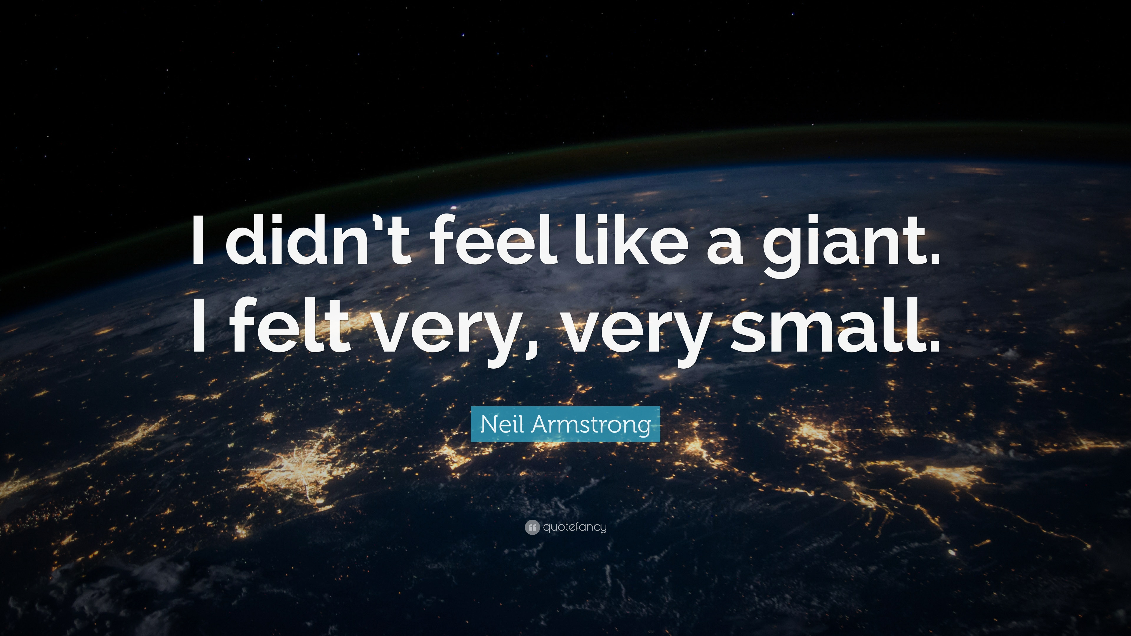 "Neil Armstrong Quote: ""I didn\'t feel like a giant. I felt very, very ..."