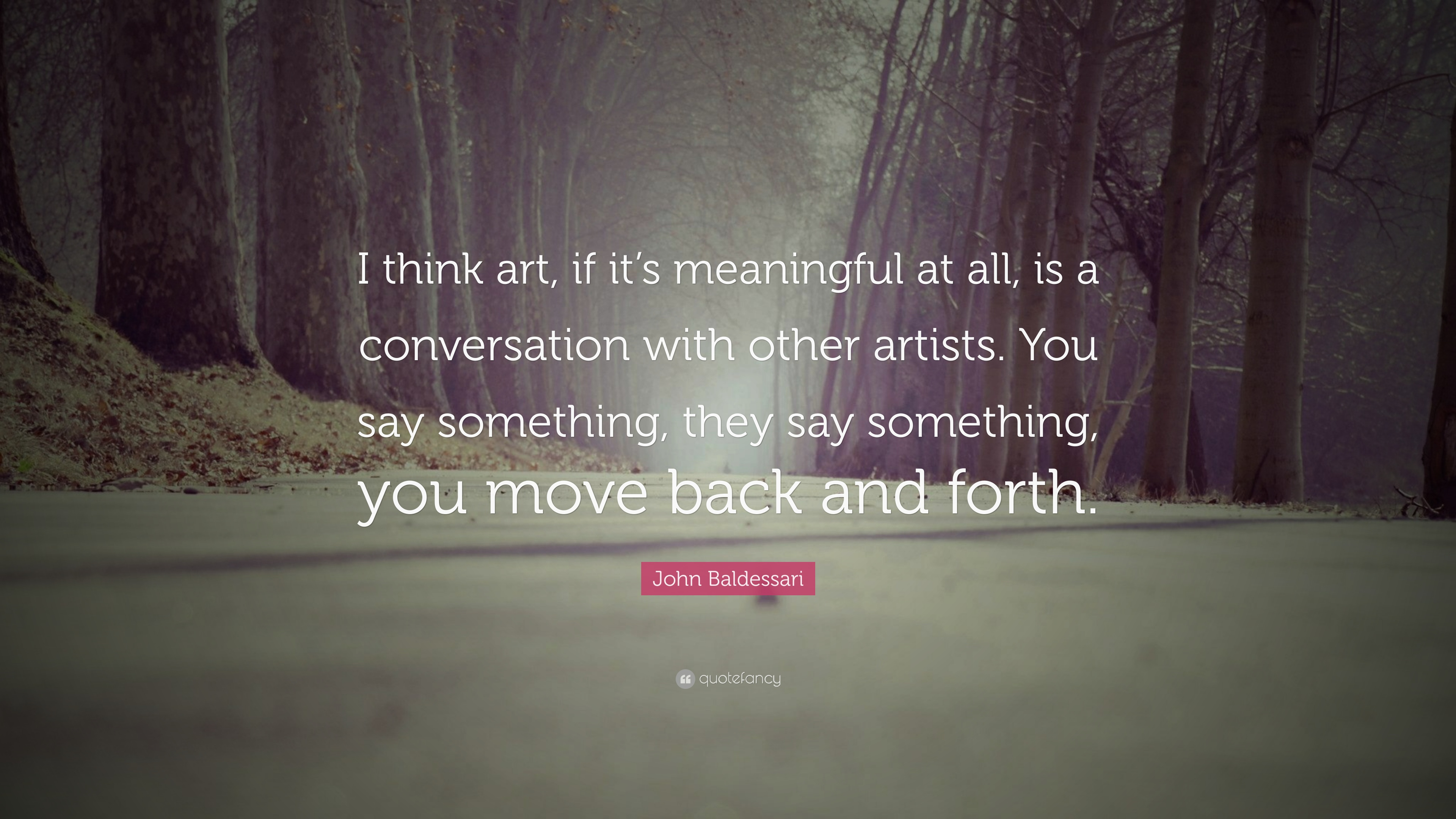 """John Baldessari Quote: """"I Think Art, If It's Meaningful At"""
