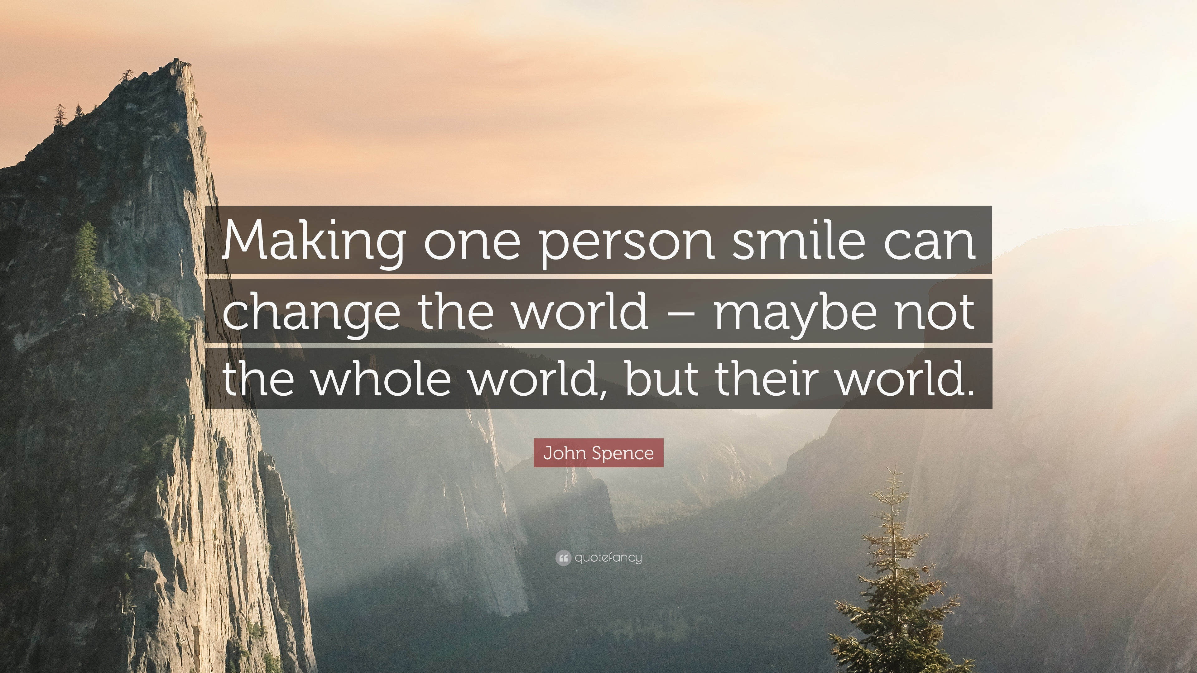 John Spence Quote: Making one person smile can change the